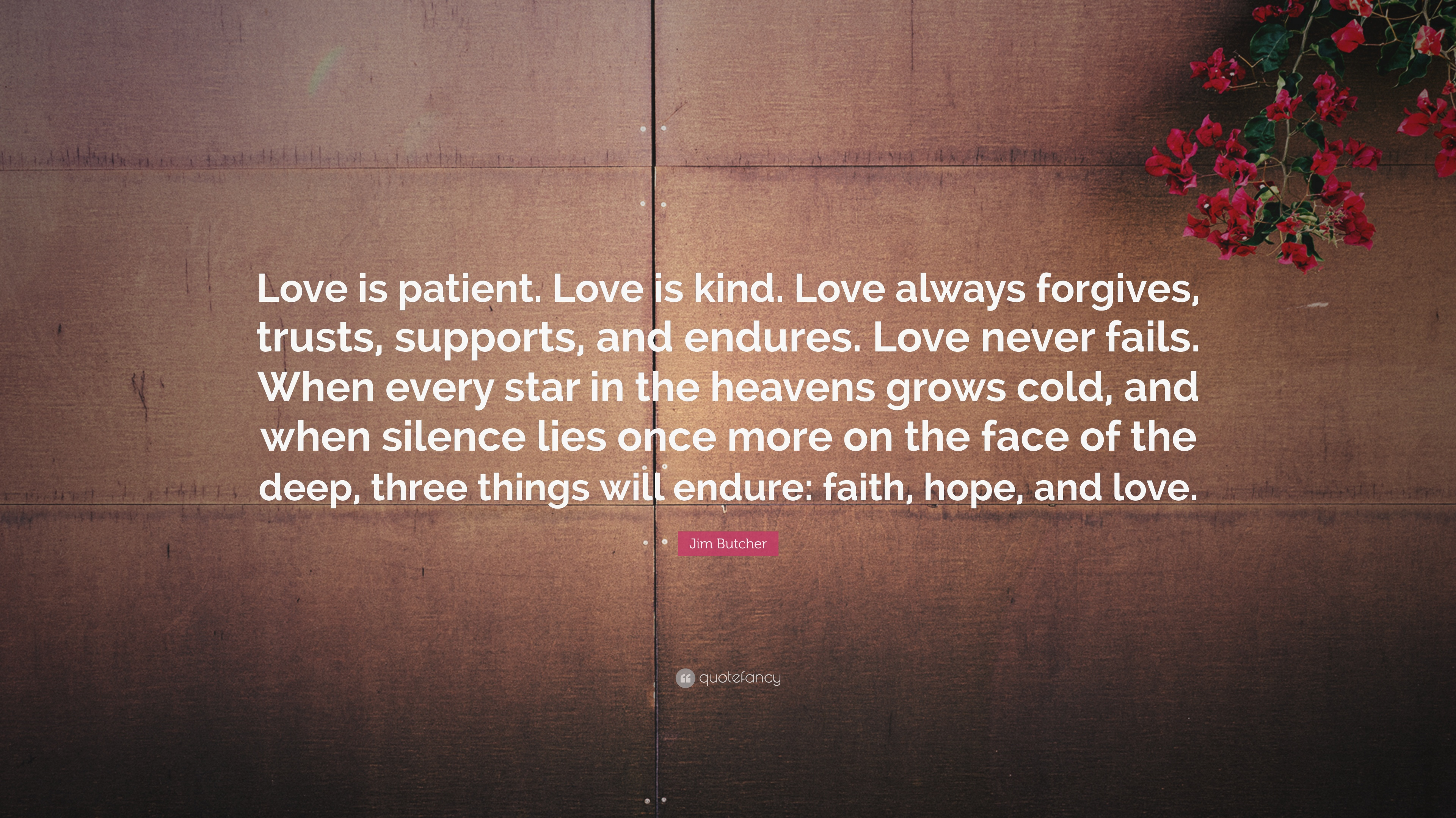 Jim Butcher Quote: U201cLove Is Patient. Love Is Kind. Love Always Forgives