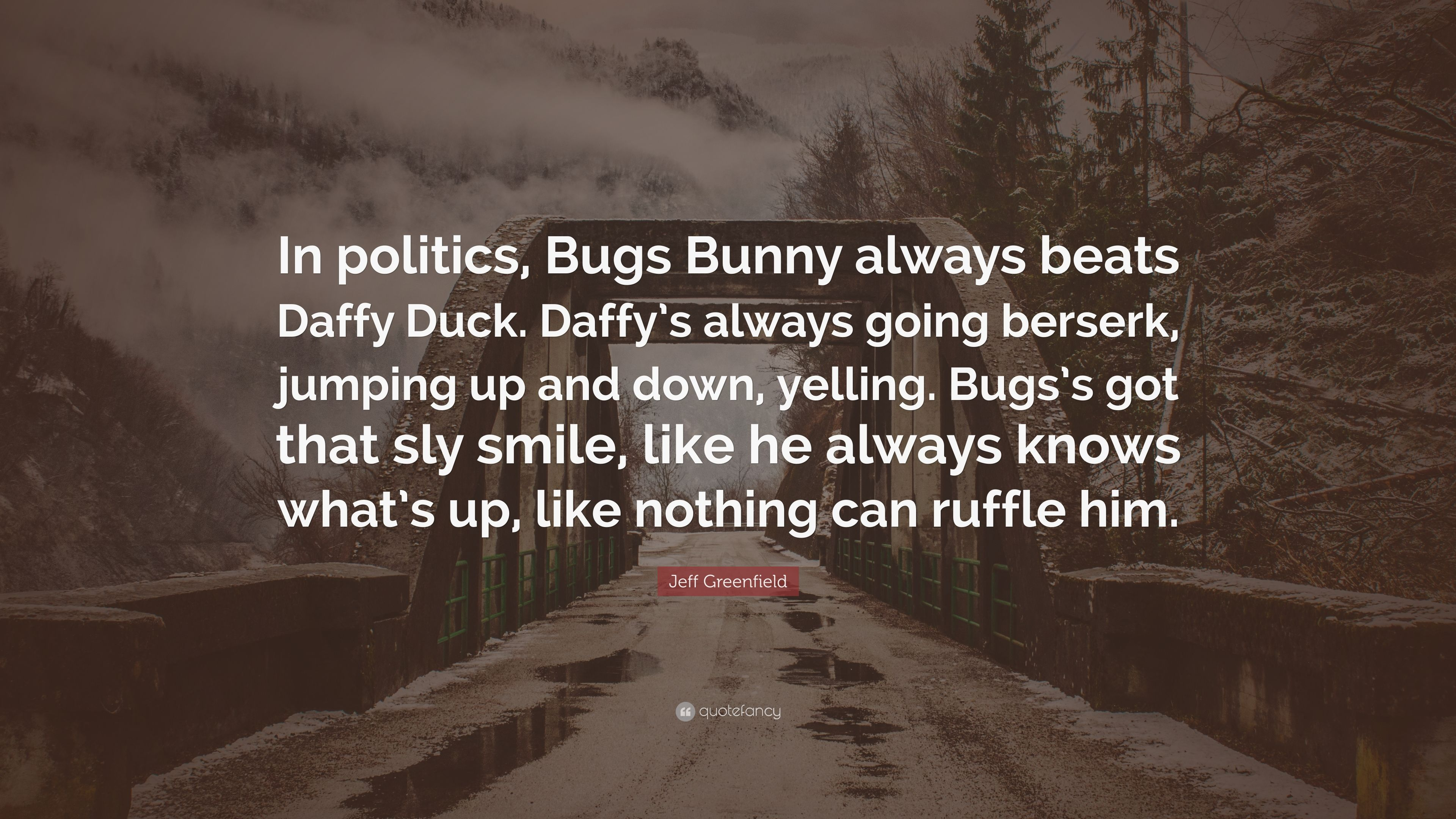 """Jeff Greenfield Quote: """"In politics, Bugs Bunny always beats ..."""