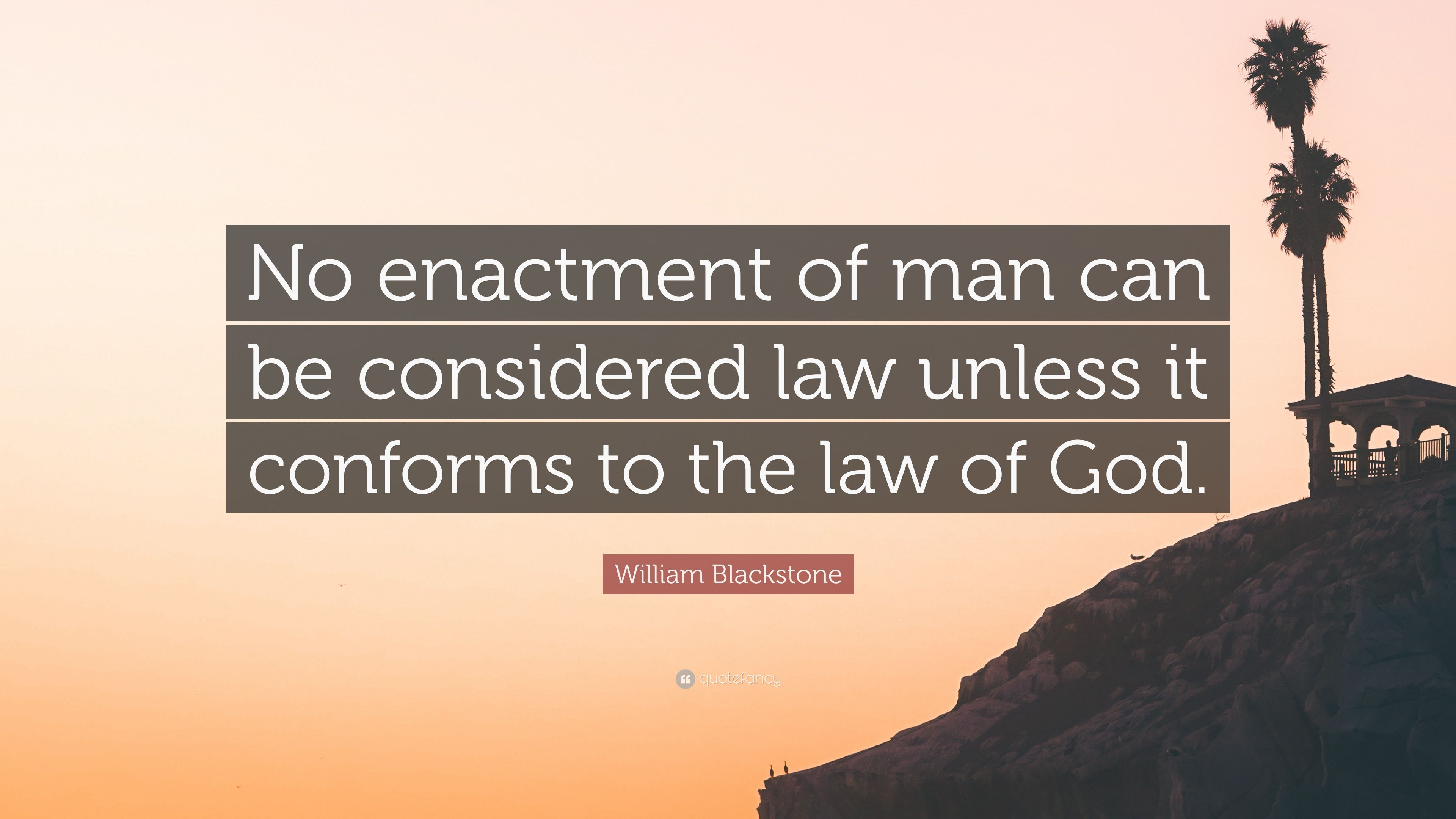 """William Blackstone Quote: """"No enactment of man can be considered law"""