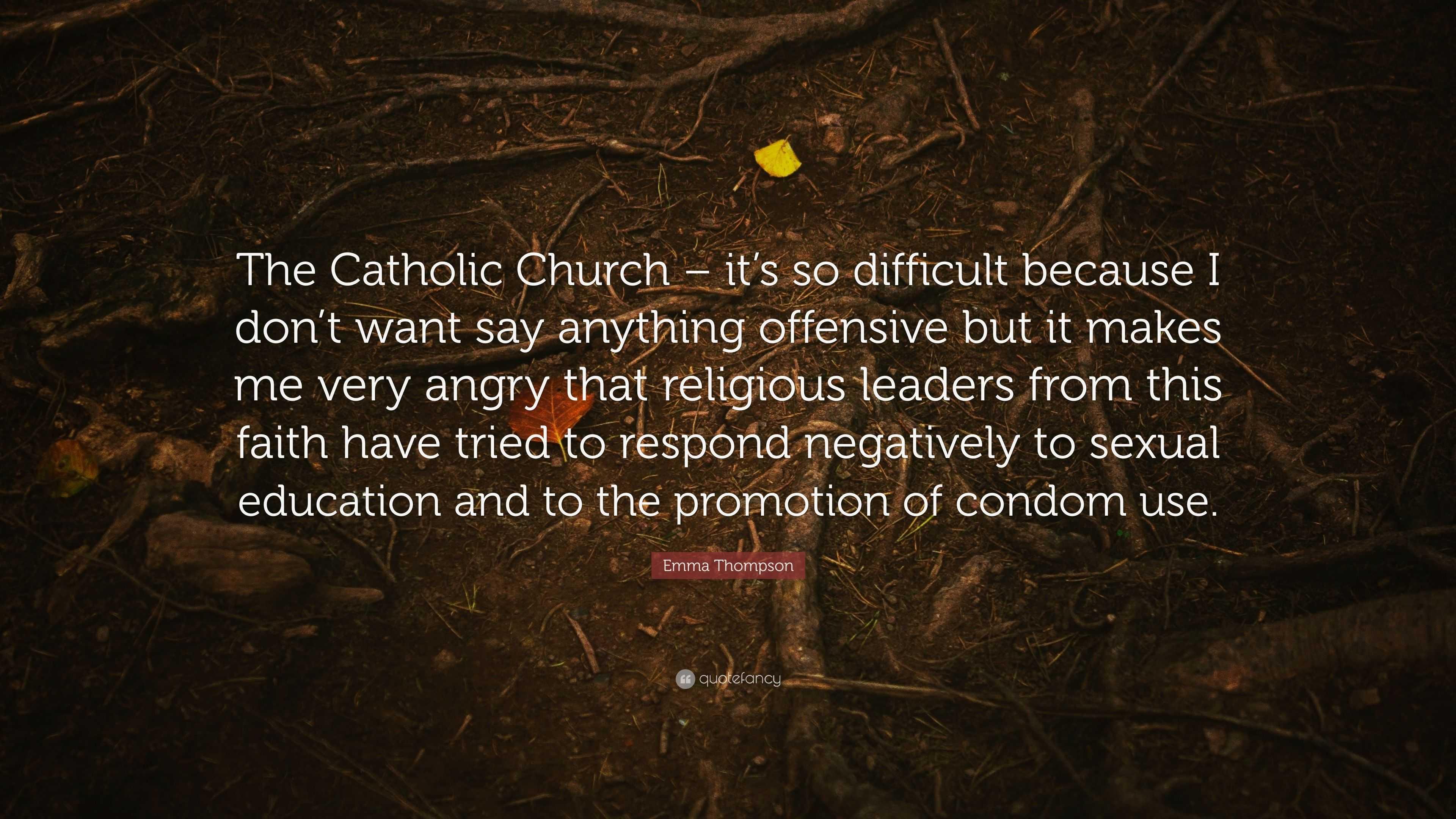 Emma Thompson Quote: U201cThe Catholic Church U2013 Itu0027s So Difficult Because I Donu0027