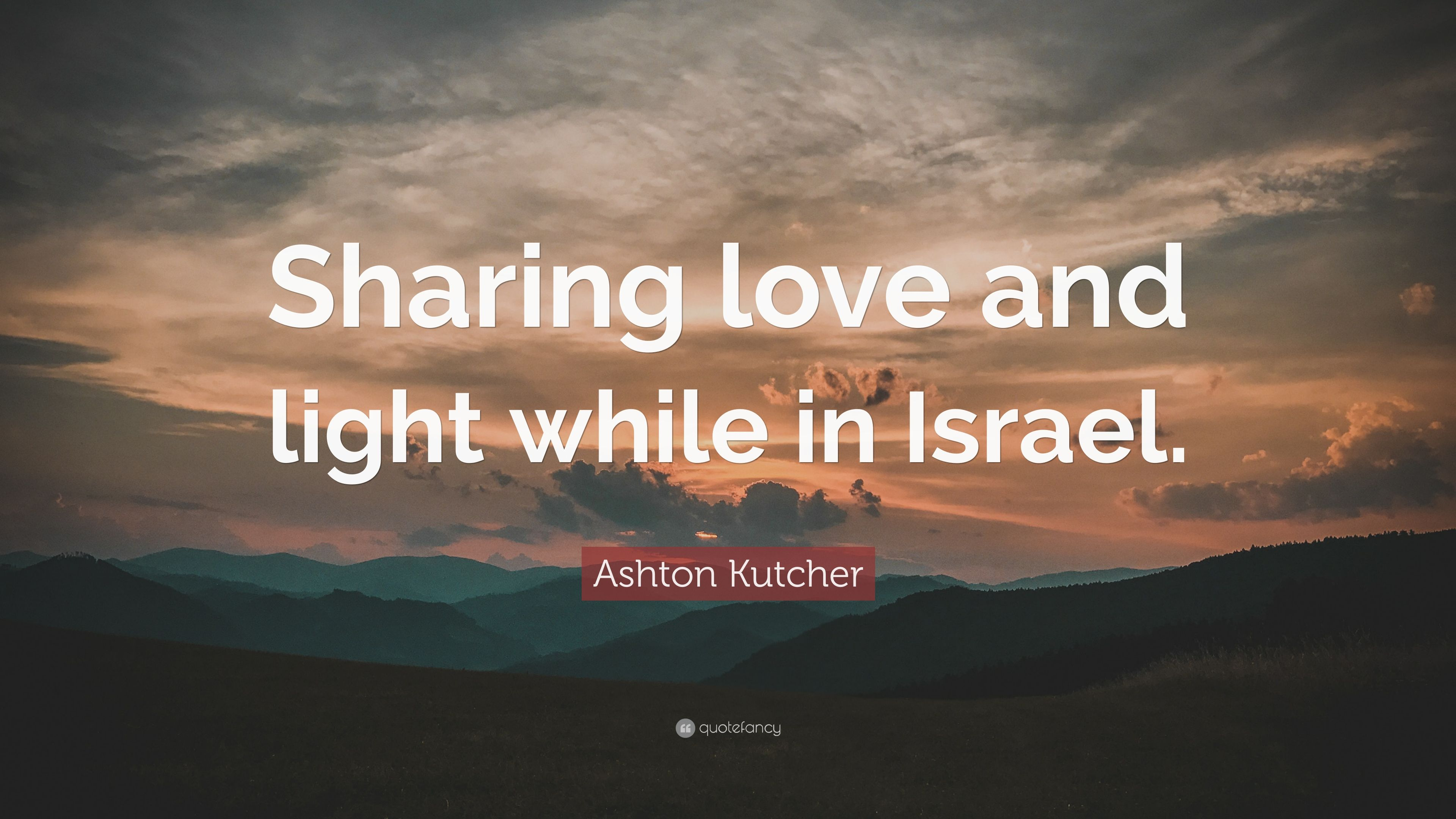 Ashton Kutcher Quote Sharing Love And Light While In Israel 7