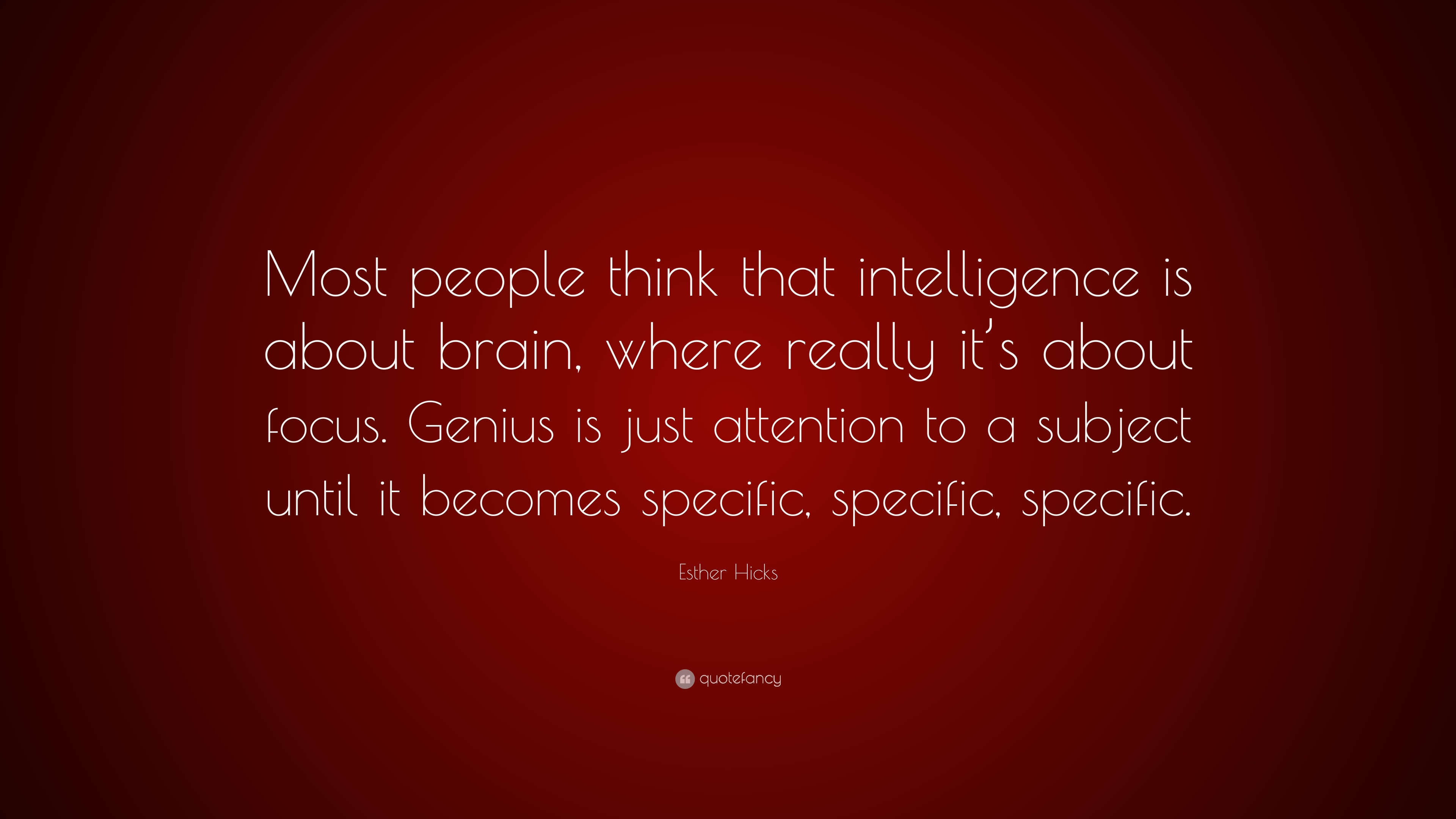 Esther Hicks Quote: U201cMost People Think That Intelligence Is About Brain,  Where Really
