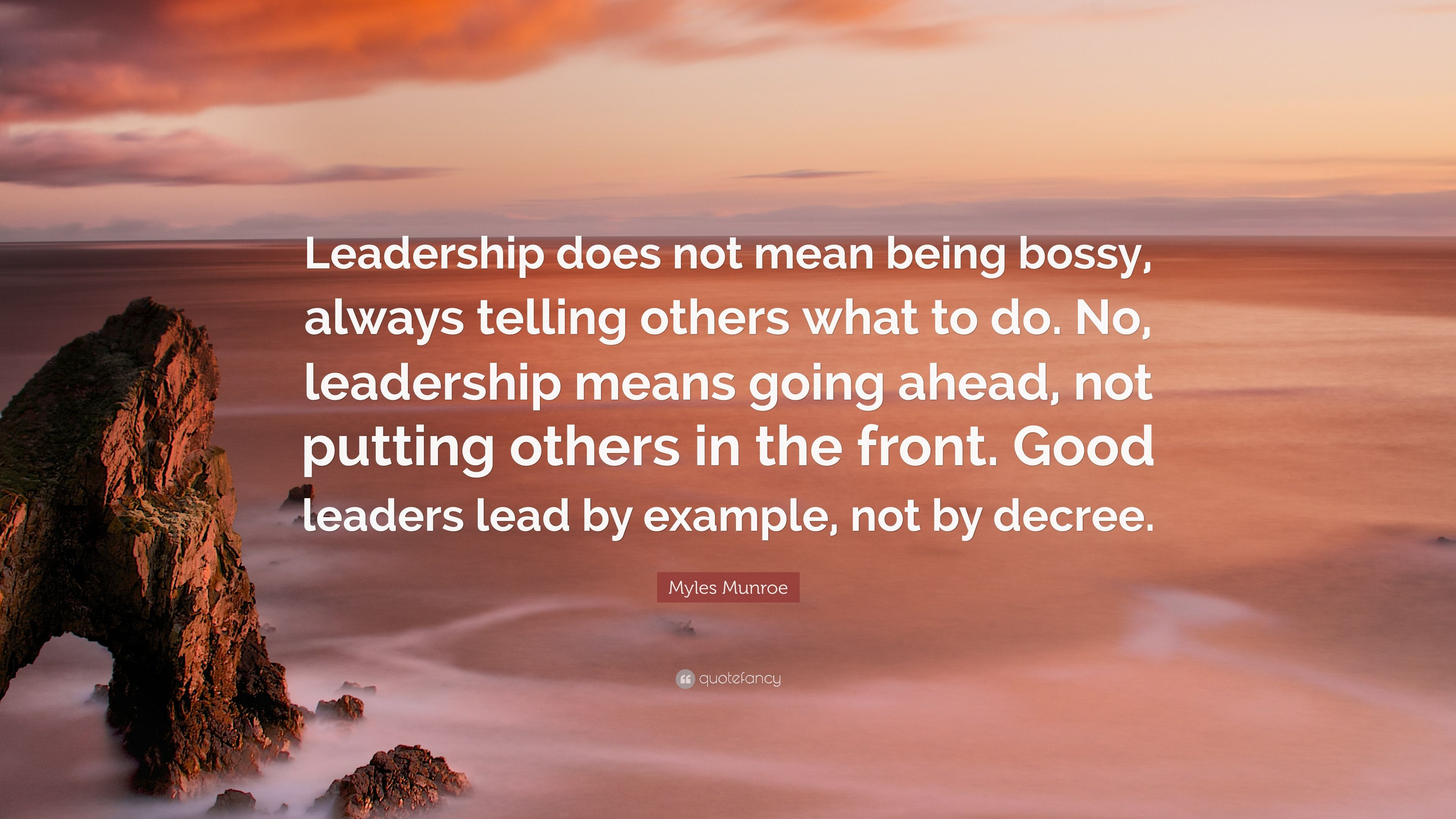 Myles Munroe Quote: Leadership does not mean being bossy