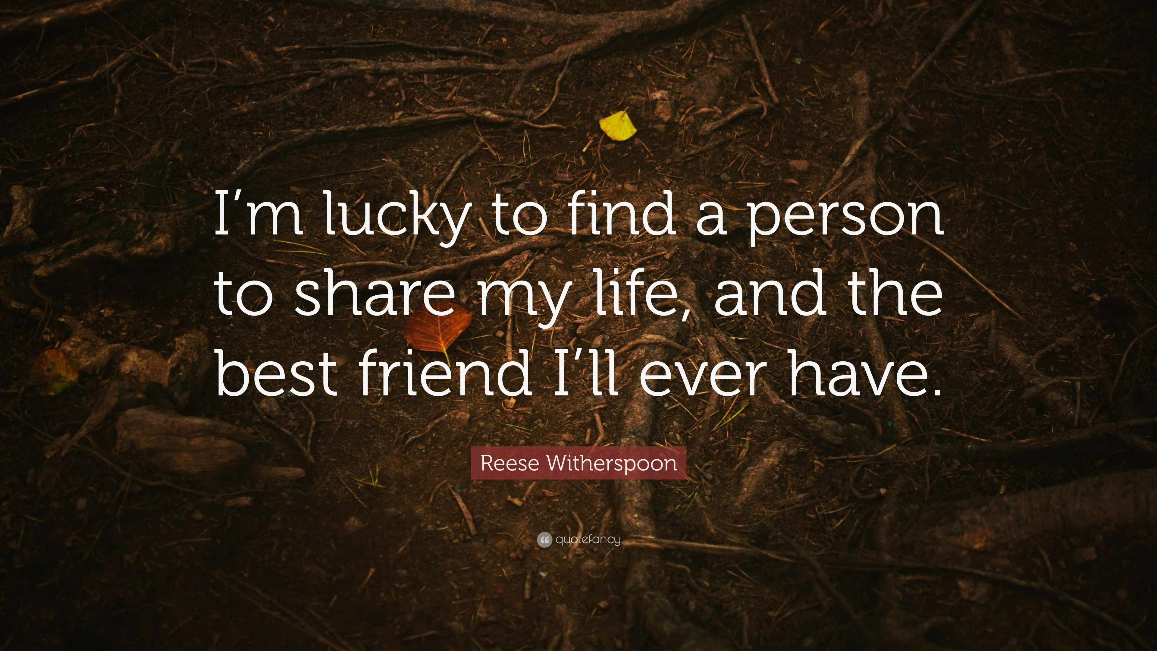 Reese Witherspoon Quote Im Lucky To Find A Person To Share My