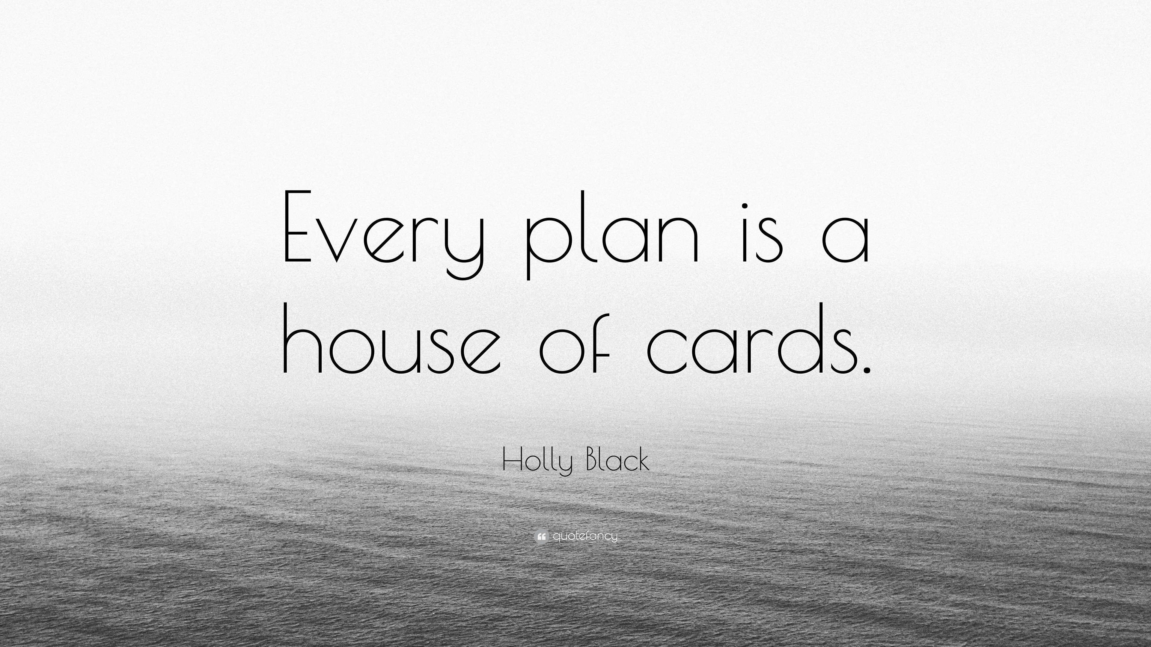 Holly Black Quote Every Plan Is A House Of Cards 7 Wallpapers