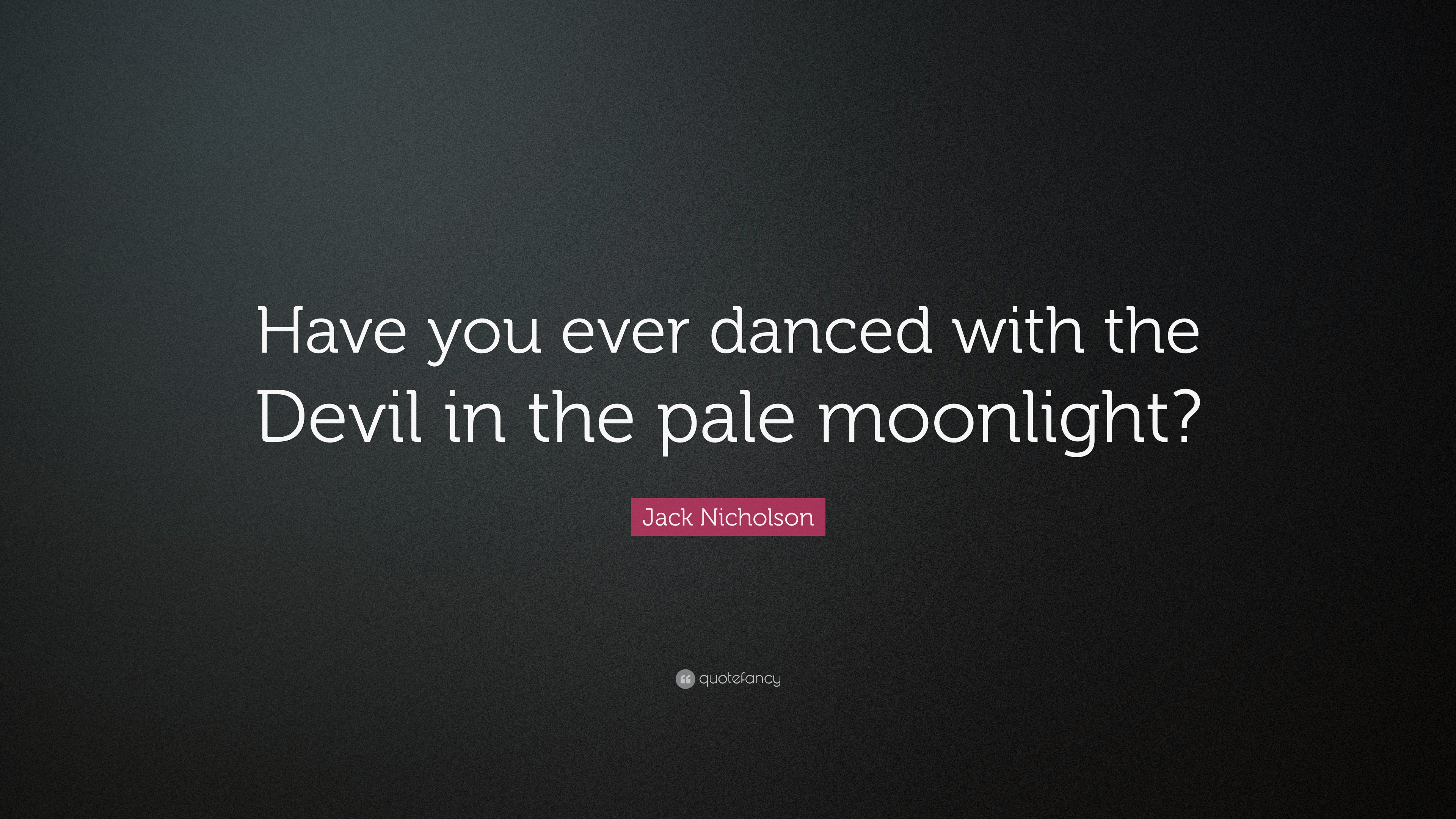 Jack Nicholson Quote Have You Ever Danced With The Devil In The
