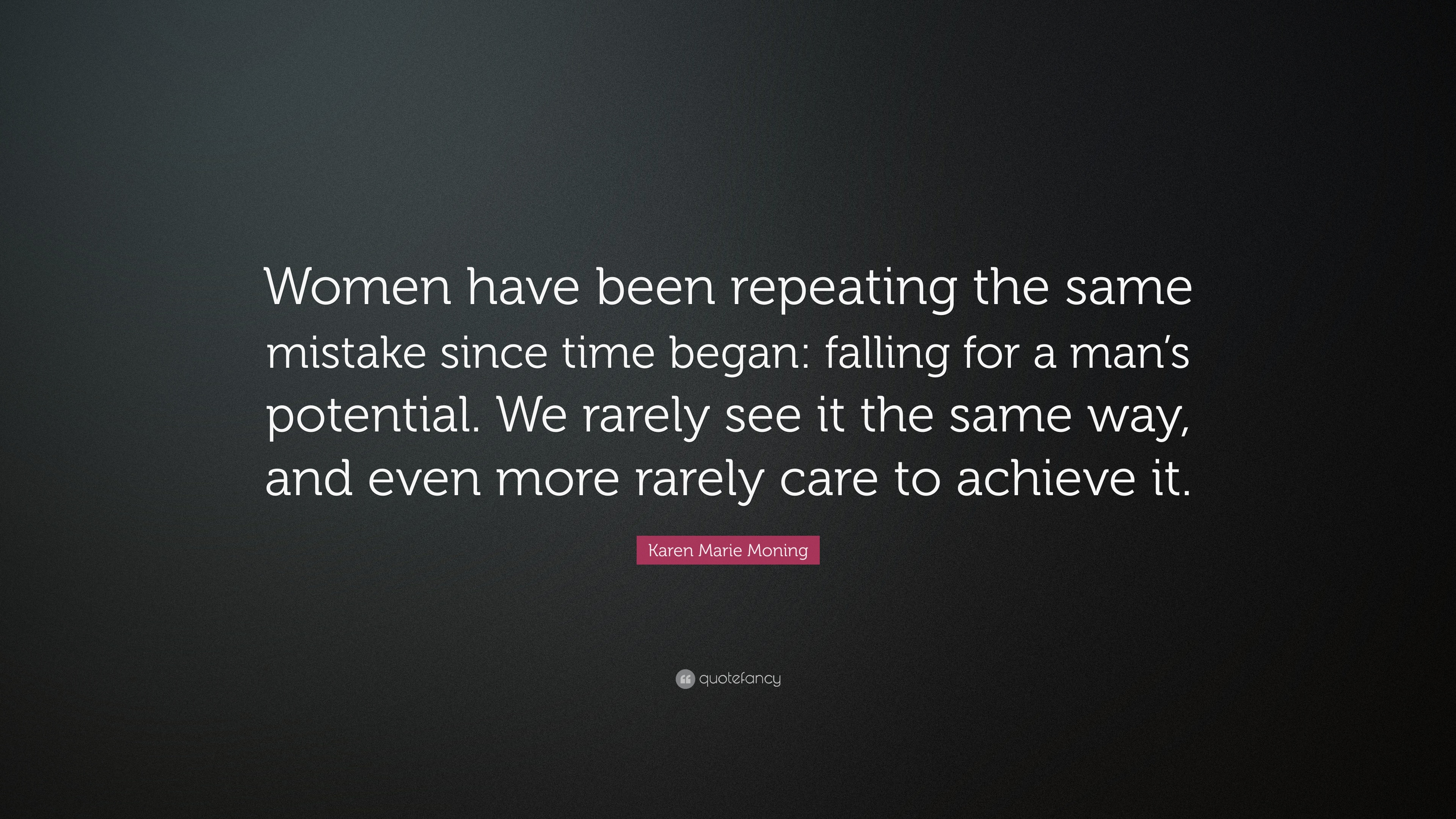 Karen Marie Moning Quote Women Have Been Repeating The Same