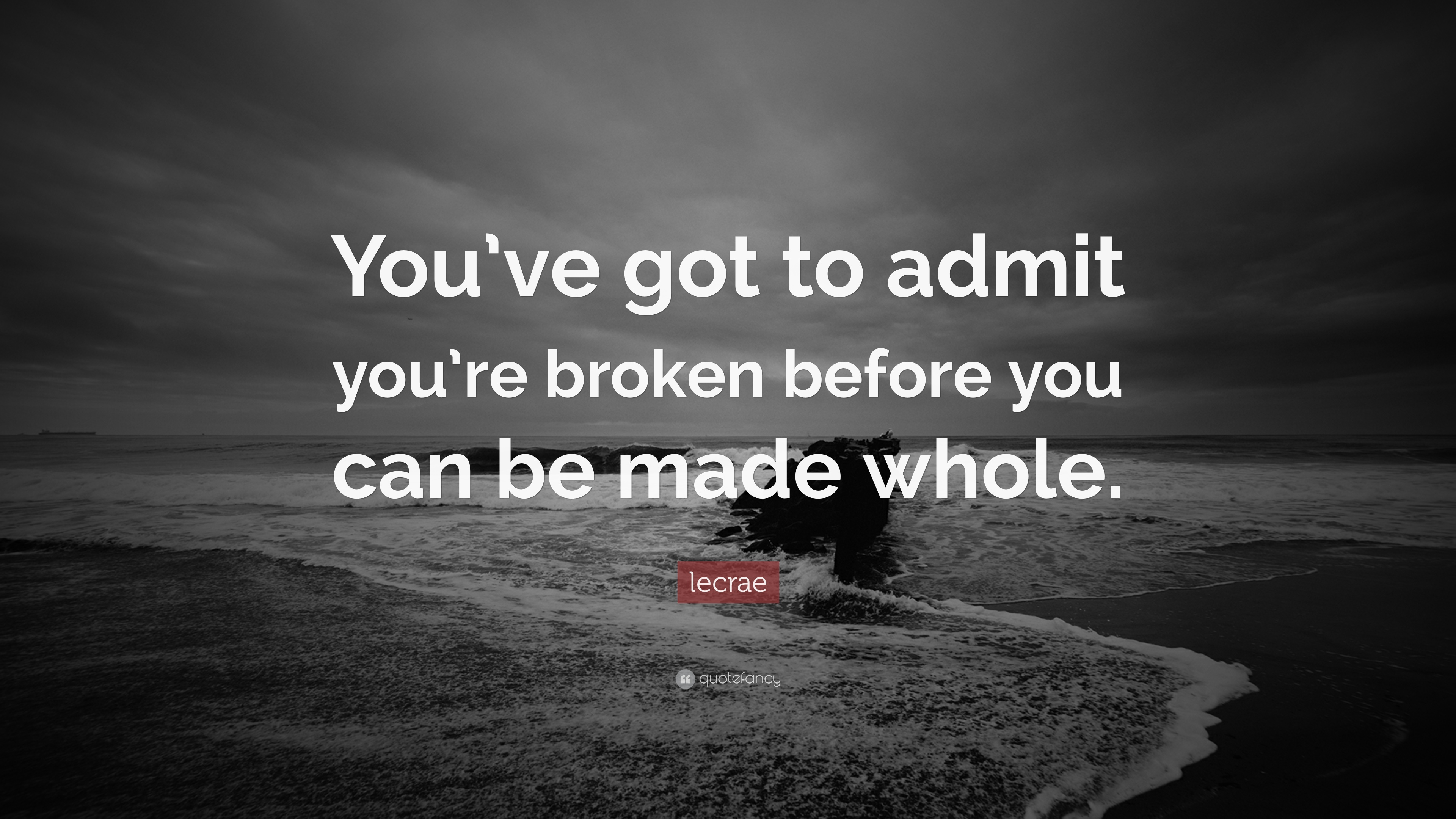 """Lecrae Quote: """"You've Got To Admit You're Broken Before"""