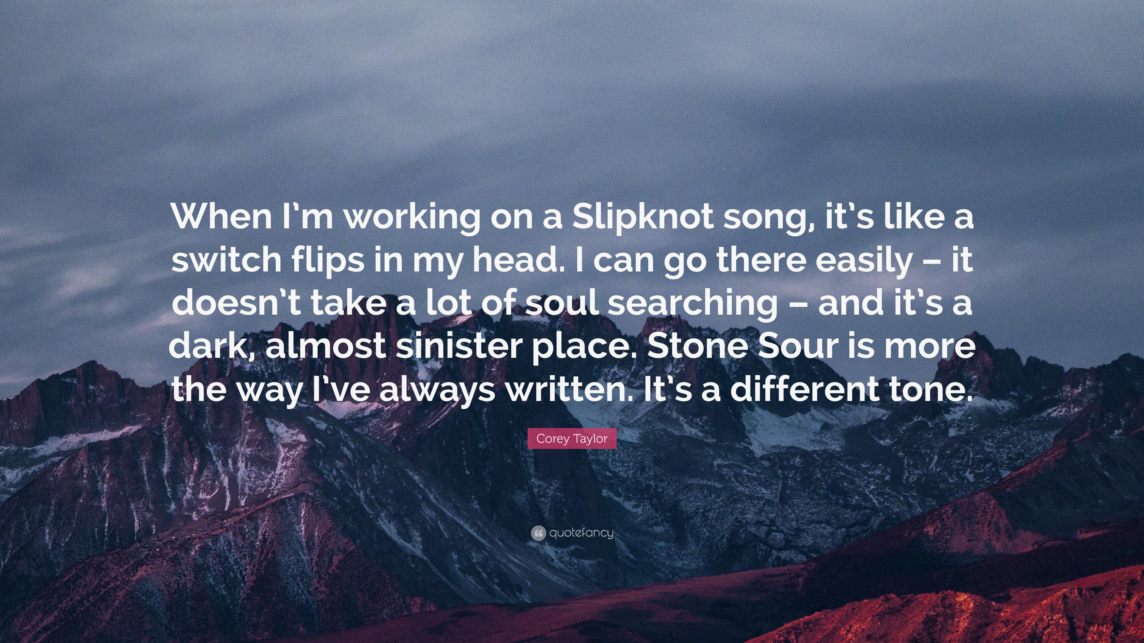 "Corey Taylor Quote: ""When I'm working on a Slipknot song, it's like"