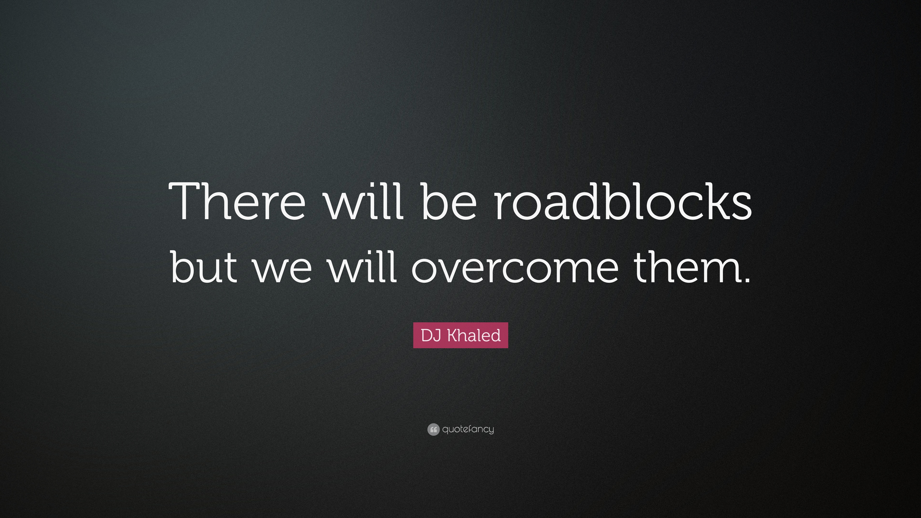 "Dj Khaled Quotes Dj Khaled Quote ""There Will Be Roadblocks But We Will Overcome"
