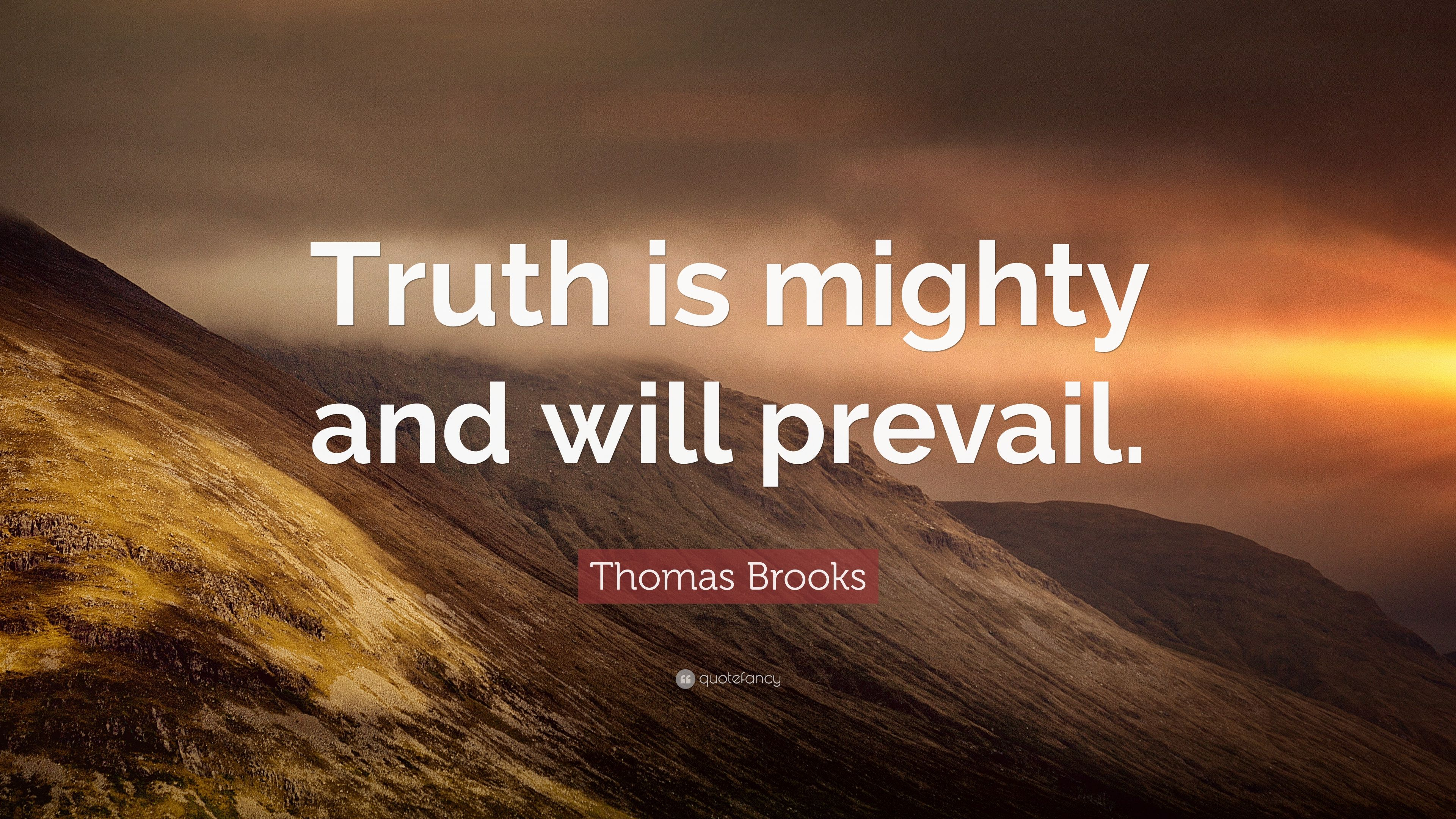 Thomas Brooks Quote Truth Is Mighty And Will Prevail 7