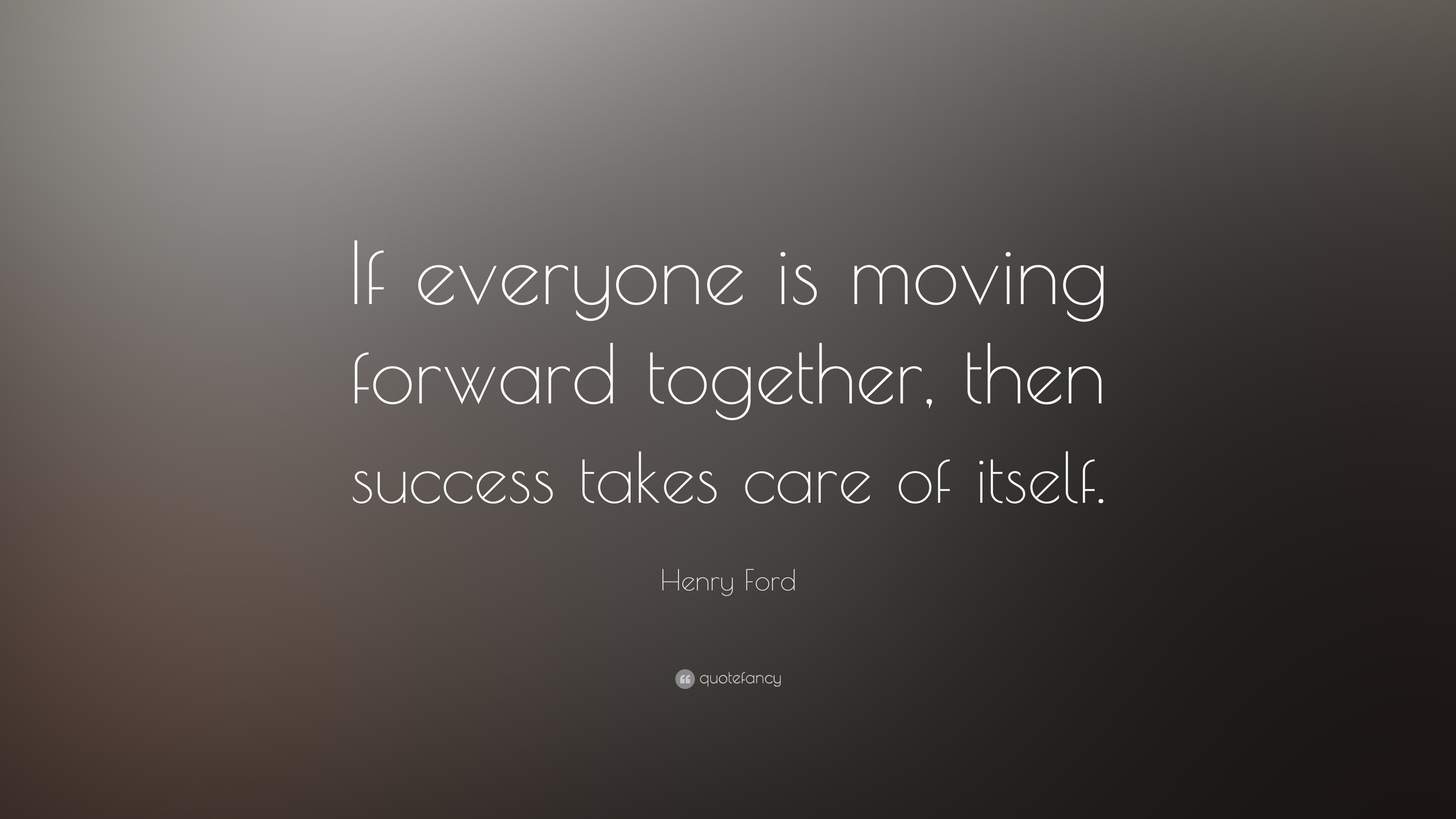 Henry Ford Quote If Everyone Is Moving Forward Together