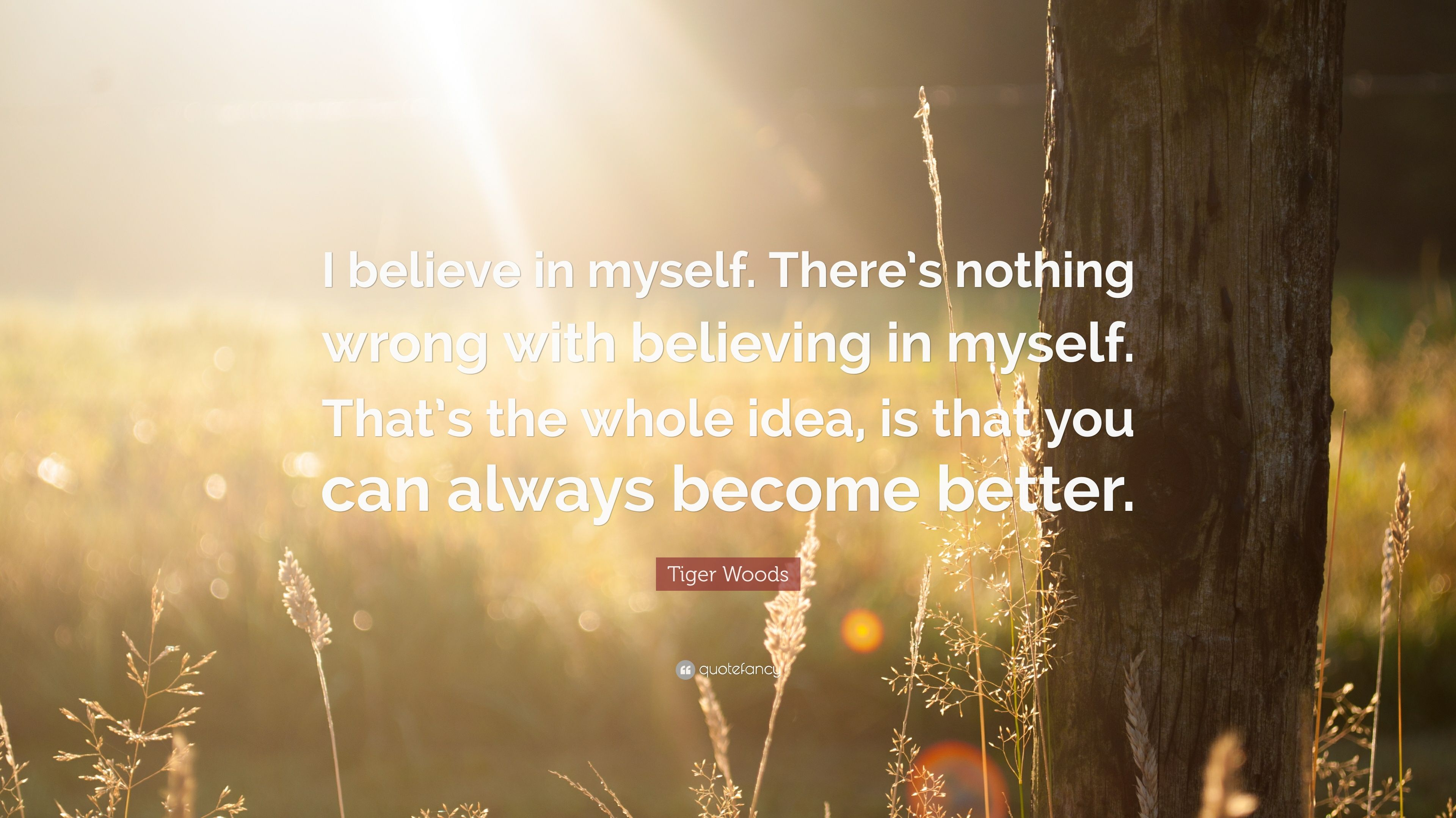 Tiger Woods Quote I Believe In Myself Theres Nothing Wrong With Believing