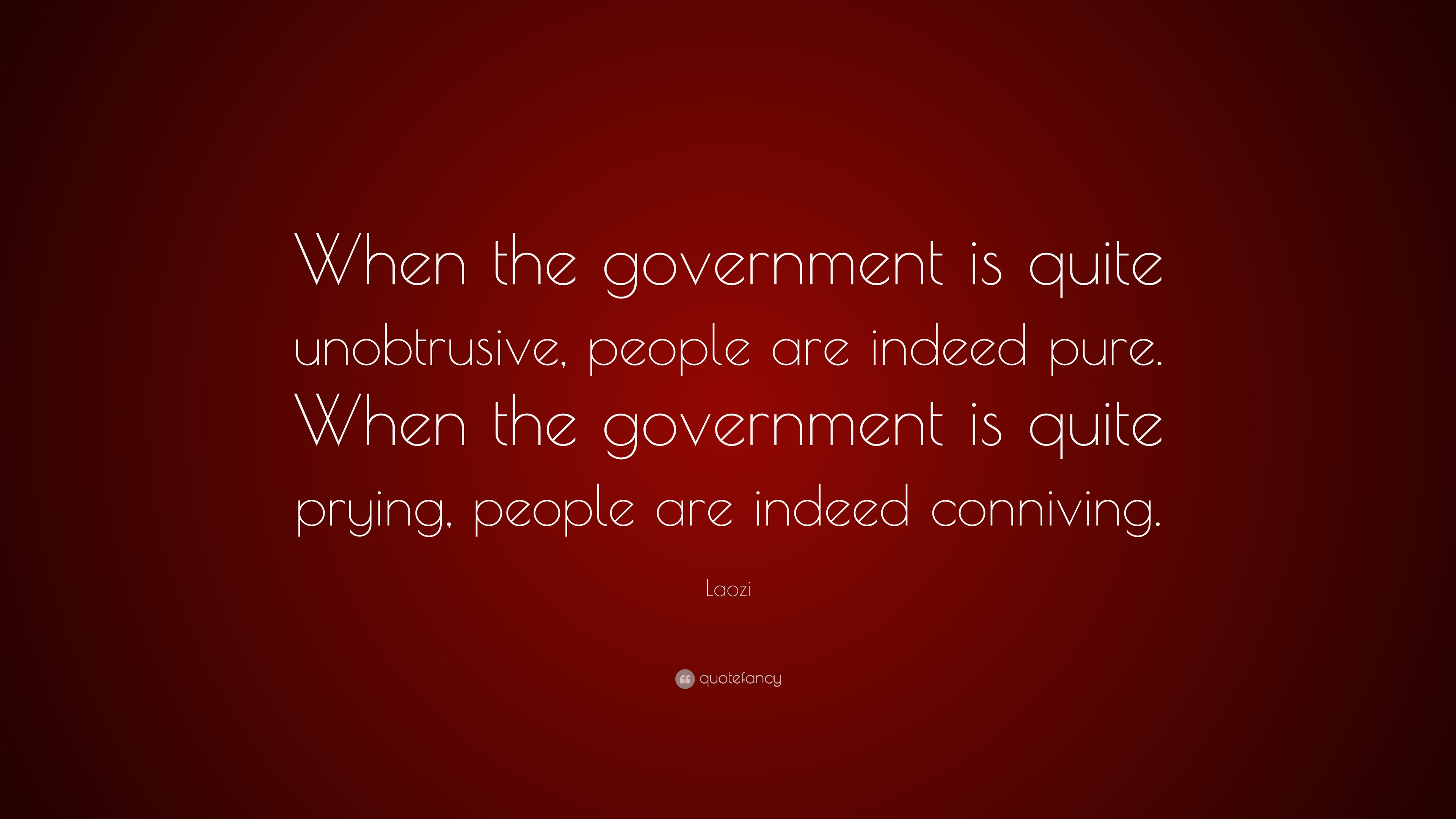"Laozi Quote: ""When the government is quite unobtrusive, people are"