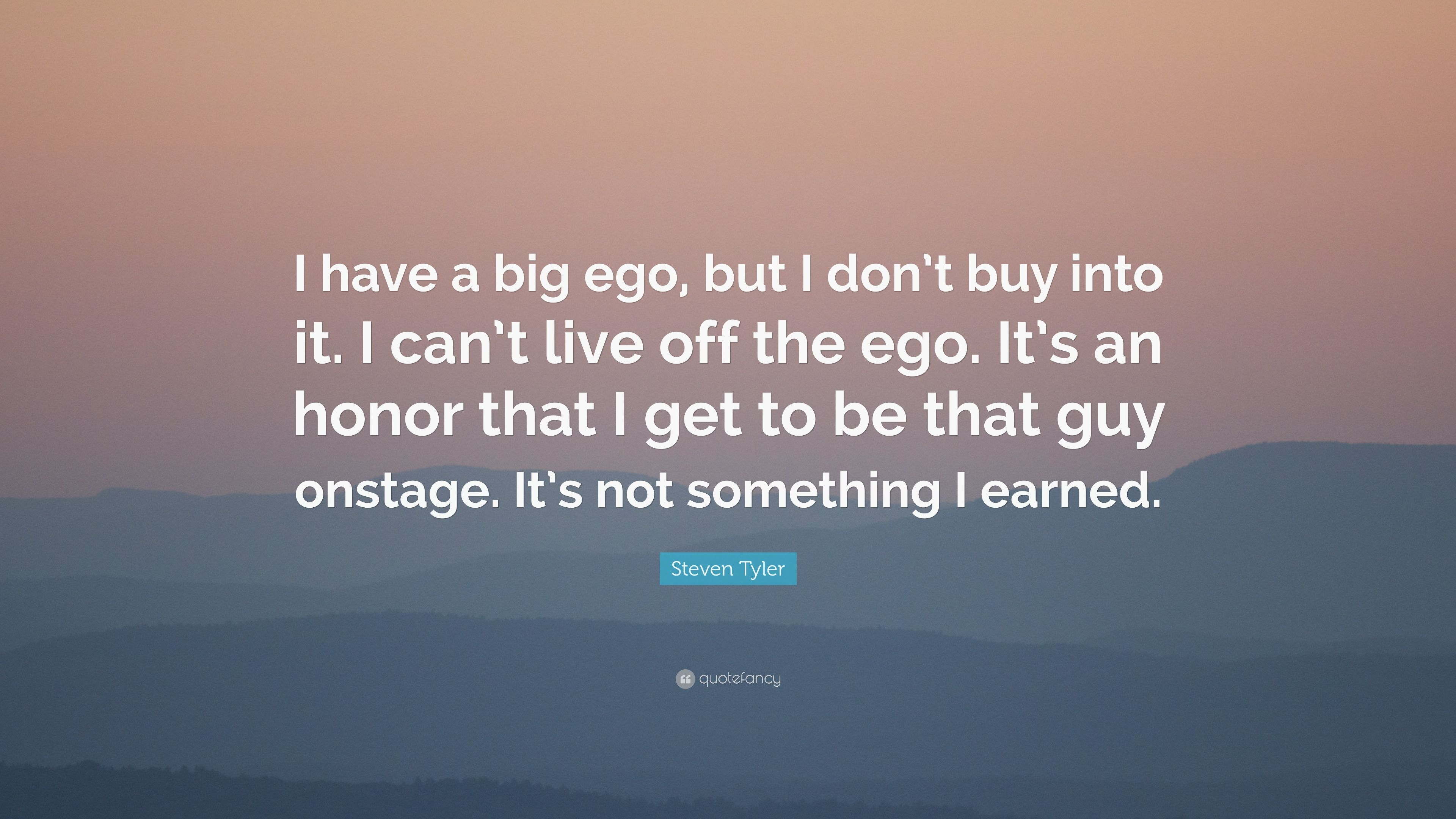 """steven tyler quote """"i have a big ego but i don t buy into it i"""