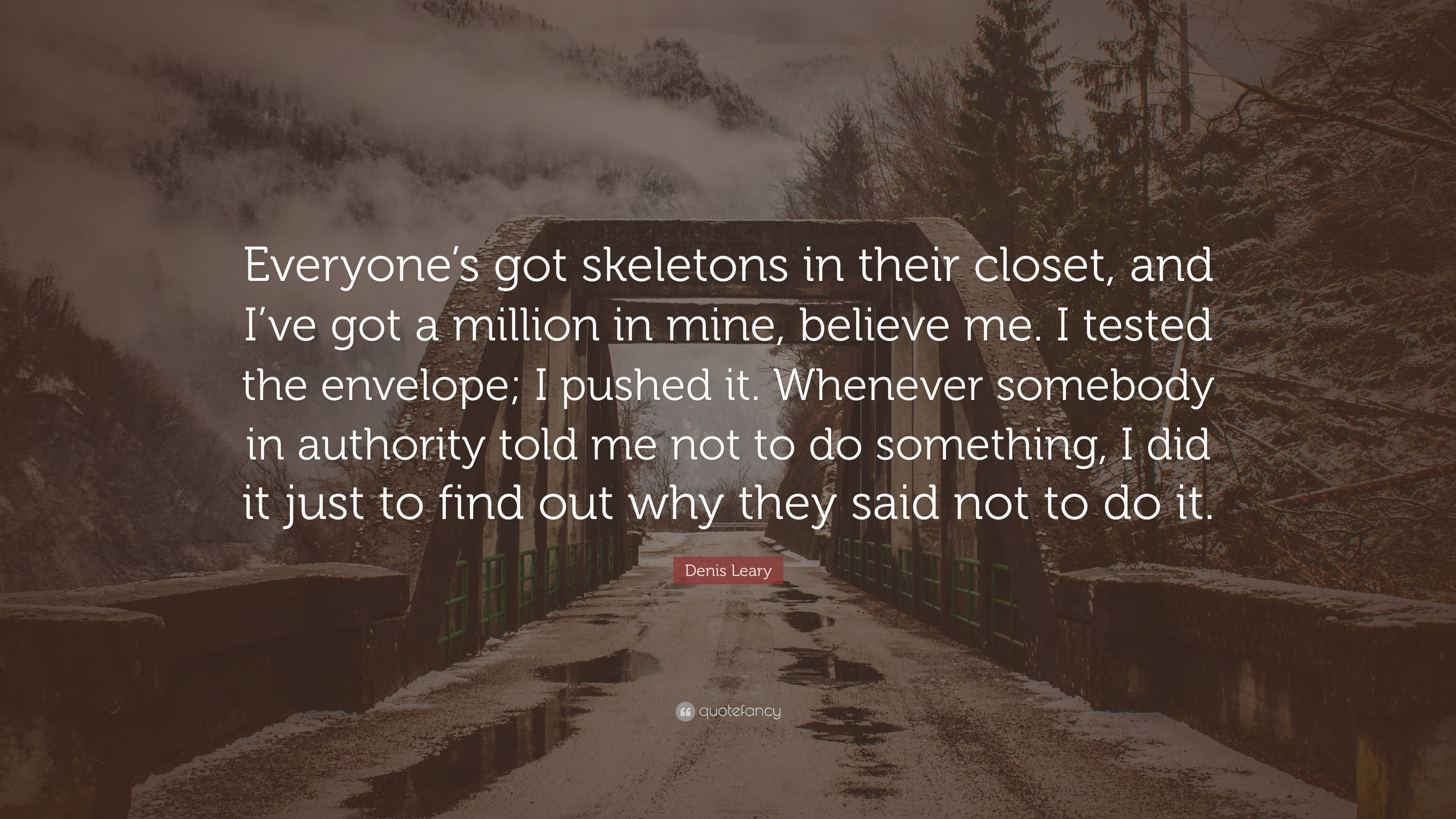 Denis Leary Quote Everyone S Got Skeletons In Their Closet