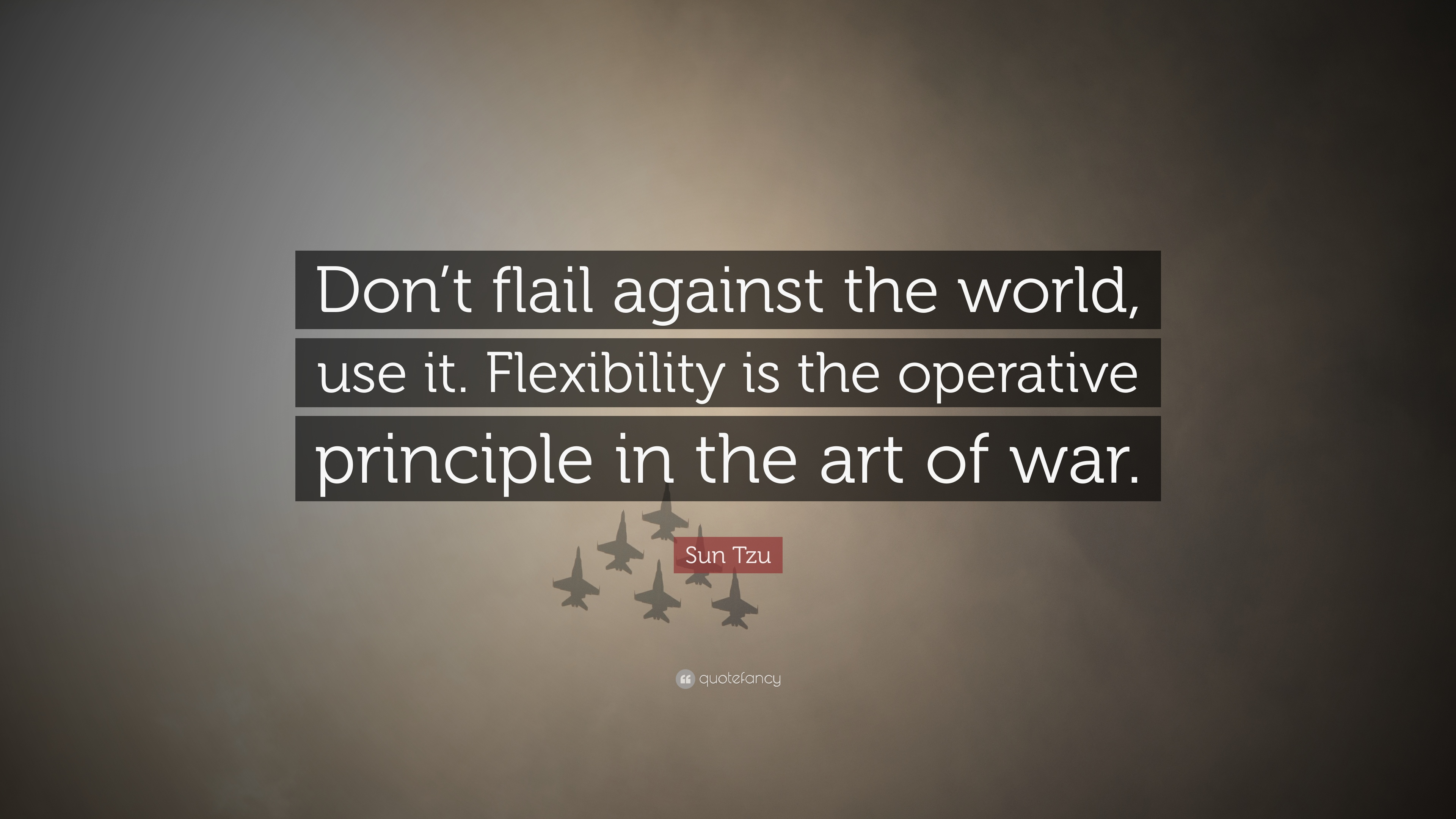 Art Of War Quotes   Sun Tzu Quote Don T Flail Against The World Use It Flexibility