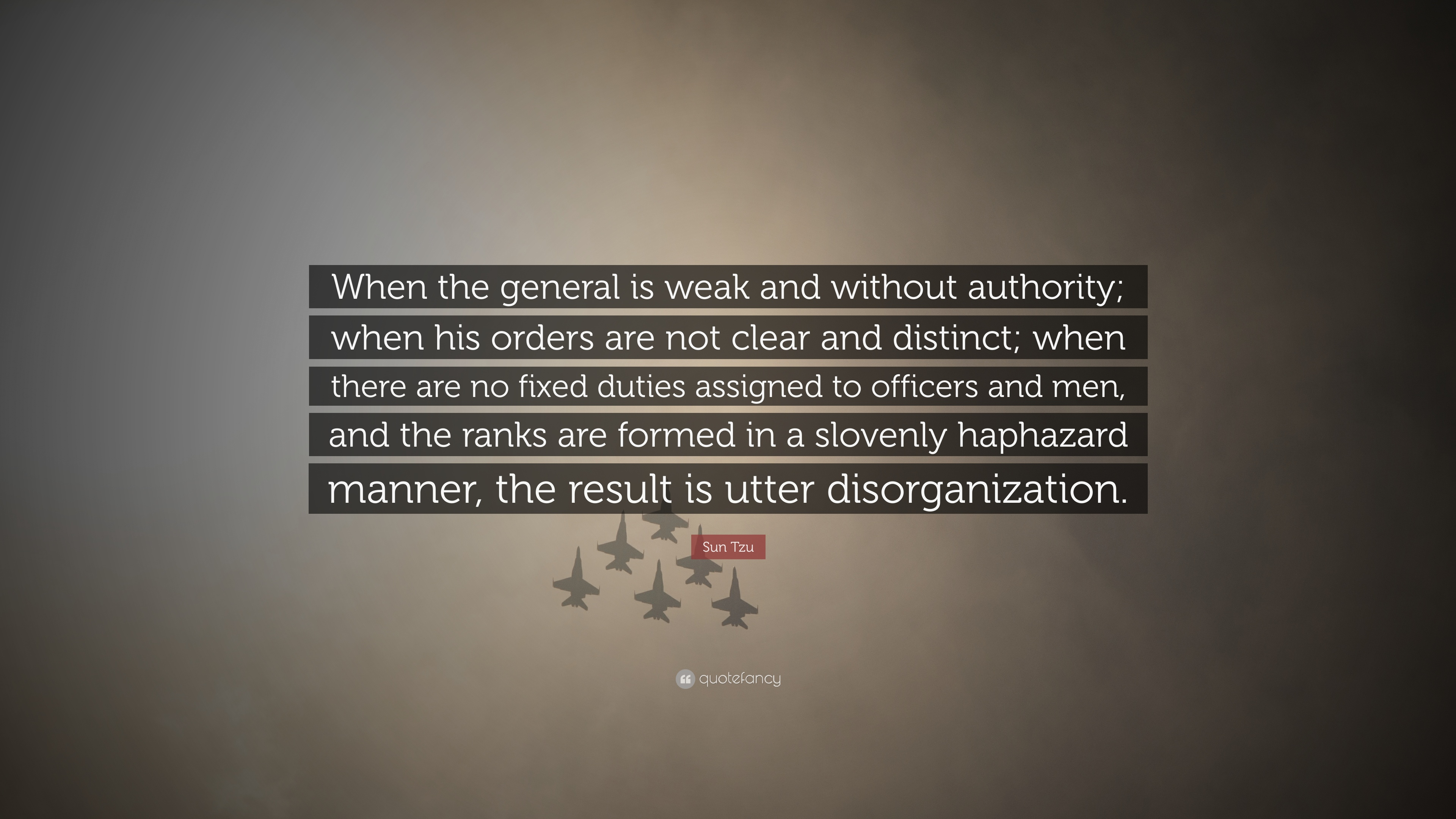 "The General Quote Sun Tzu Quote ""When The General Is Weak And Without Authority"