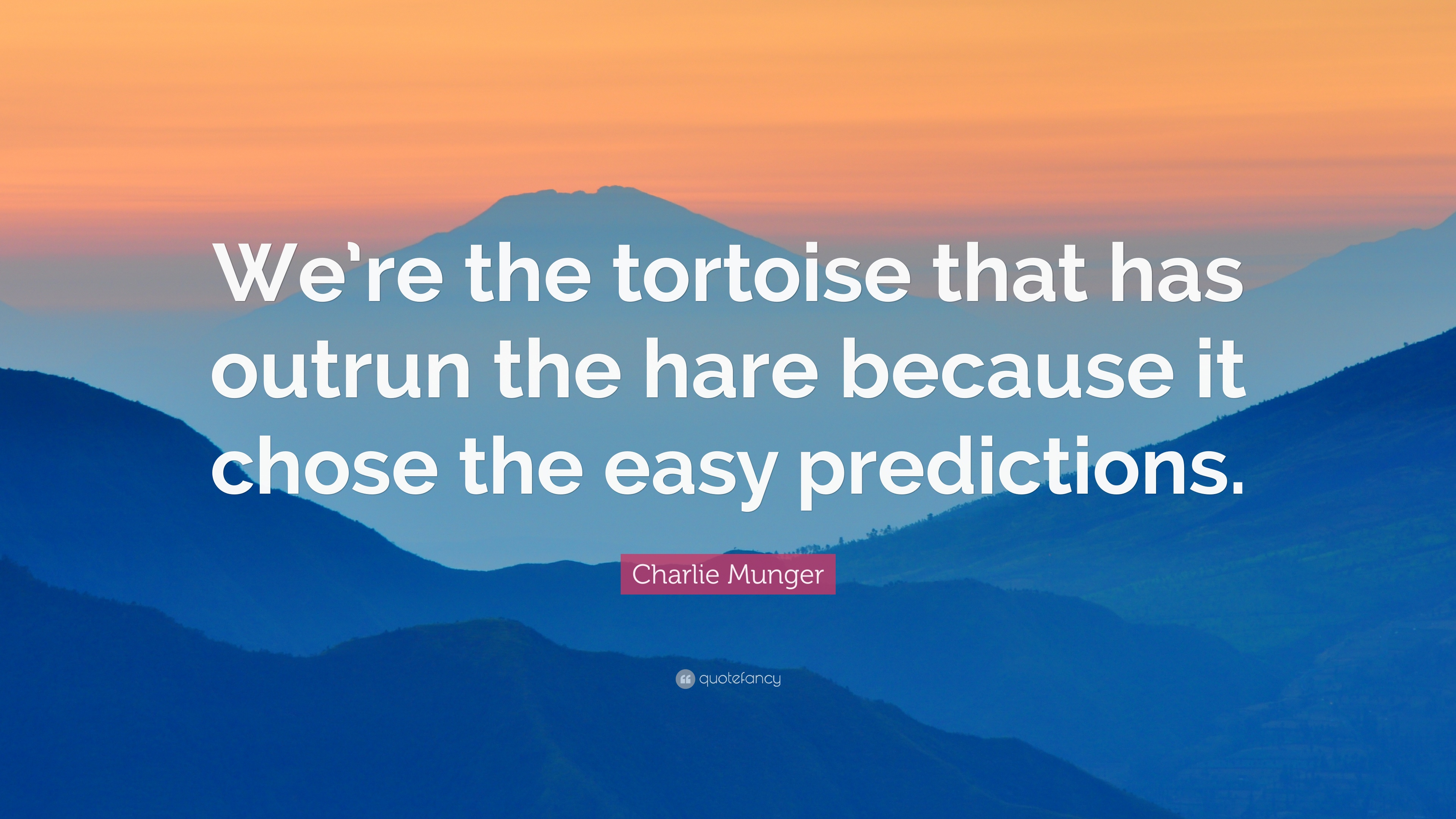 Charlie Munger Quote Were The Tortoise That Has Outrun The Hare