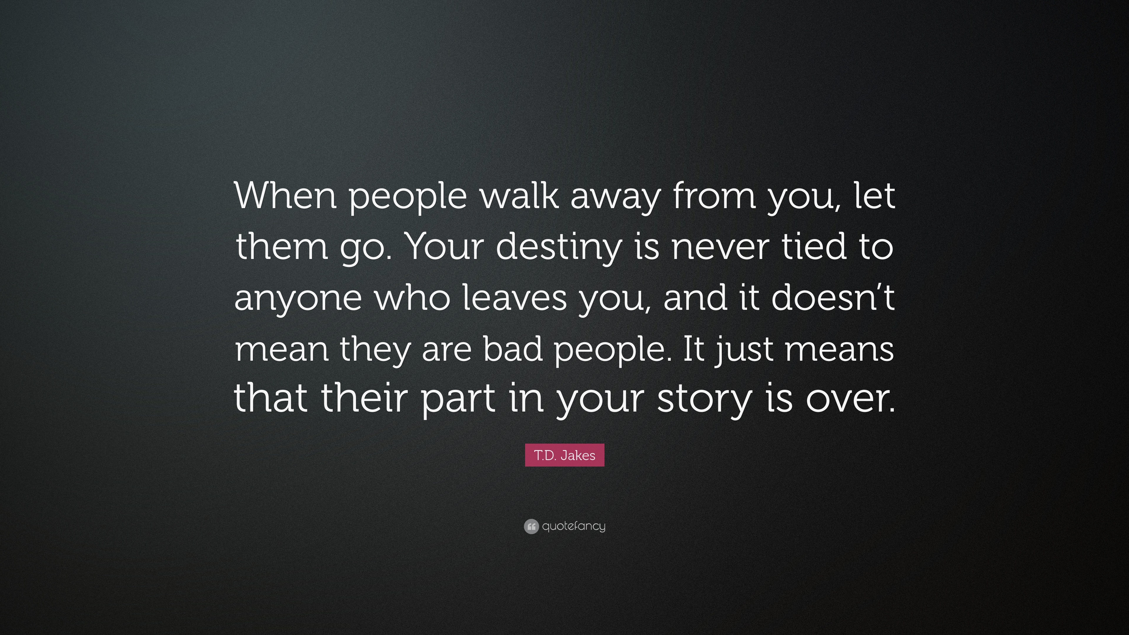 "T.D. Jakes Quote: ""When People Walk Away From You, Let"
