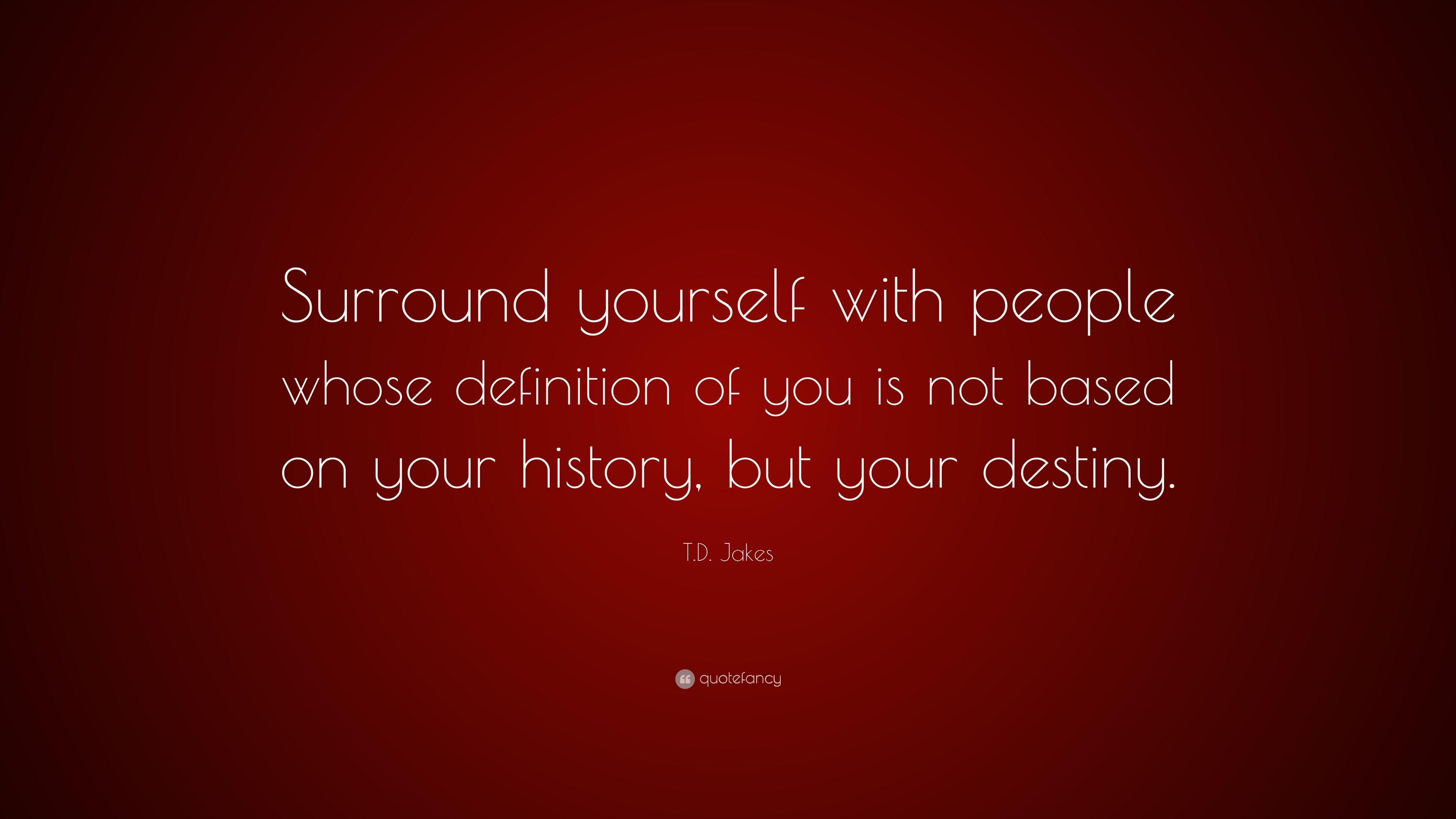 Td Jakes Quote Surround Yourself With People Whose Definition Of
