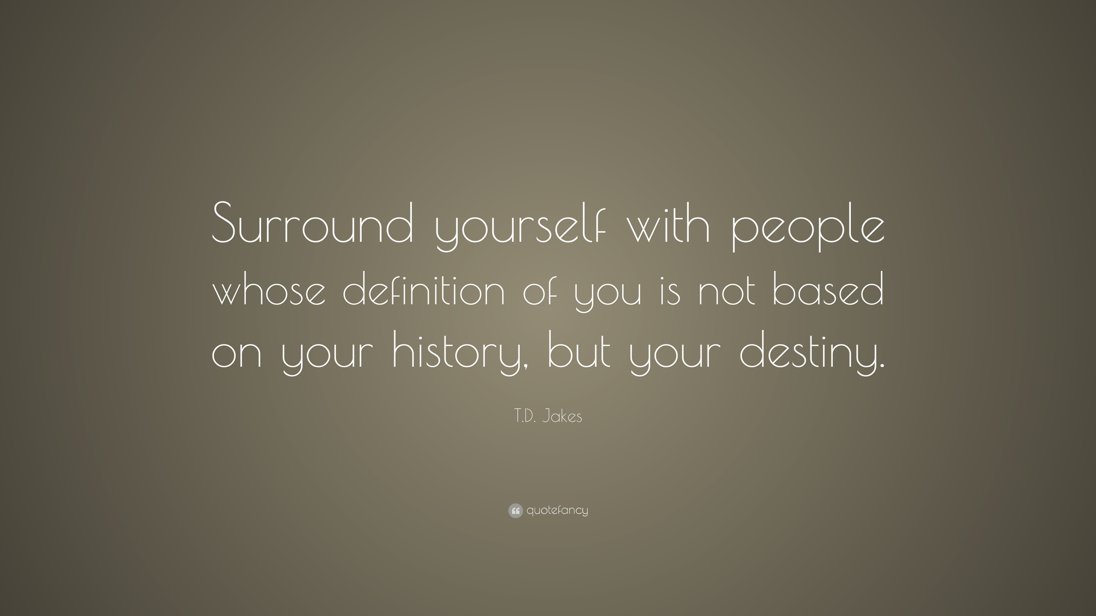 "T.D. Jakes Quote: ""Surround Yourself With People Whose"