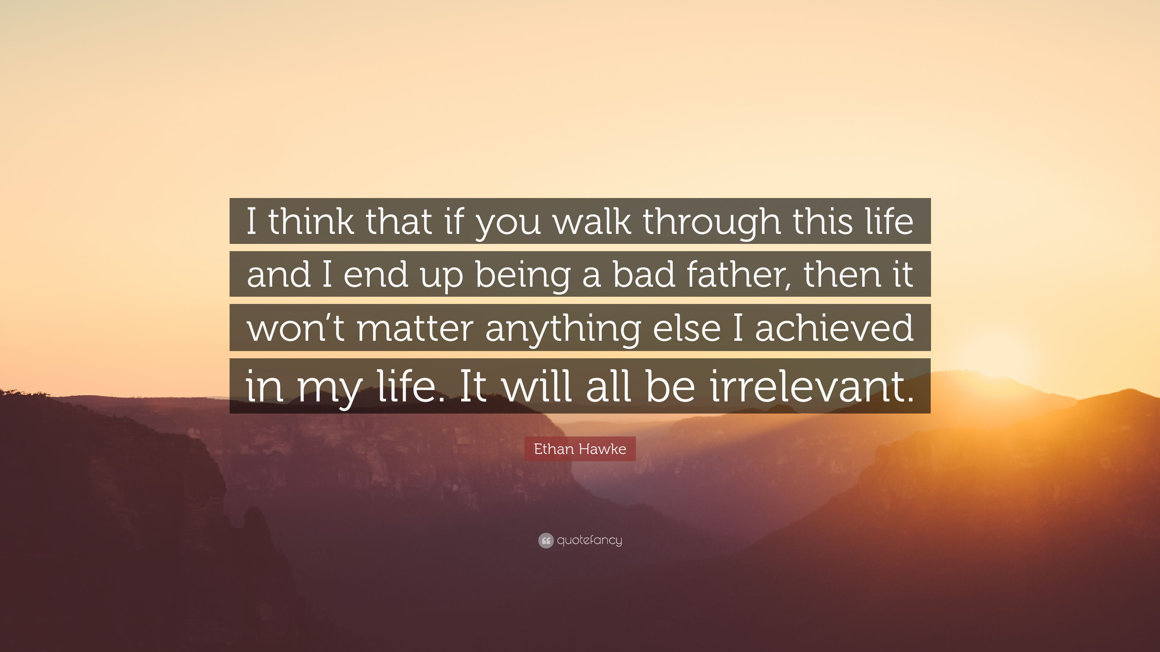 """Ethan Hawke Quote: """"I think that if you walk through this ..."""