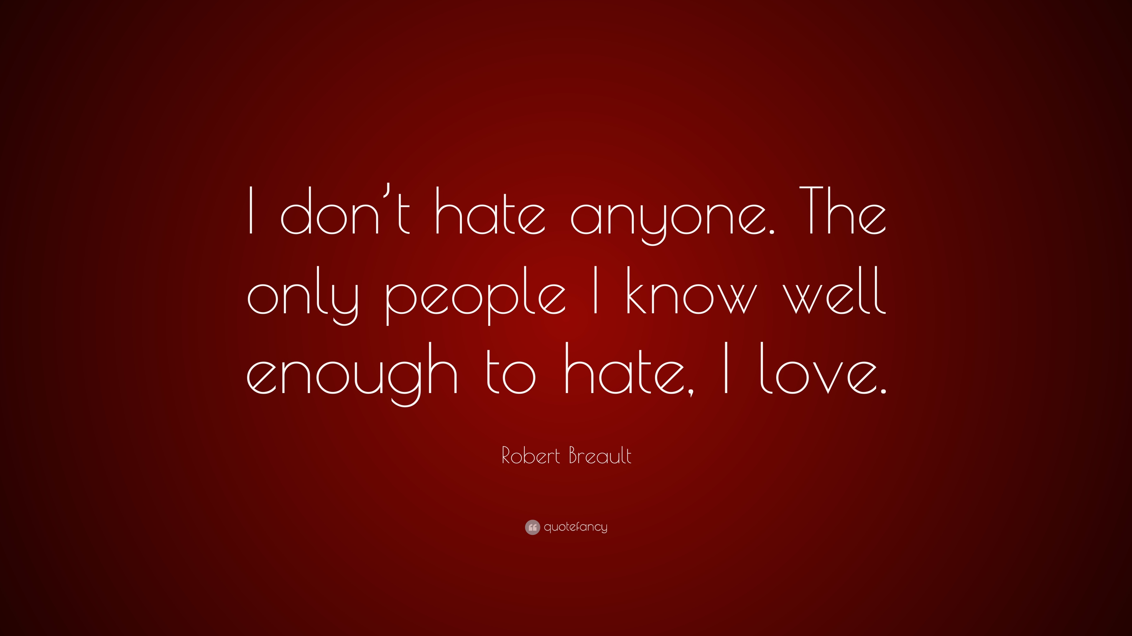Robert Breault Quote I Dont Hate Anyone The Only People I Know