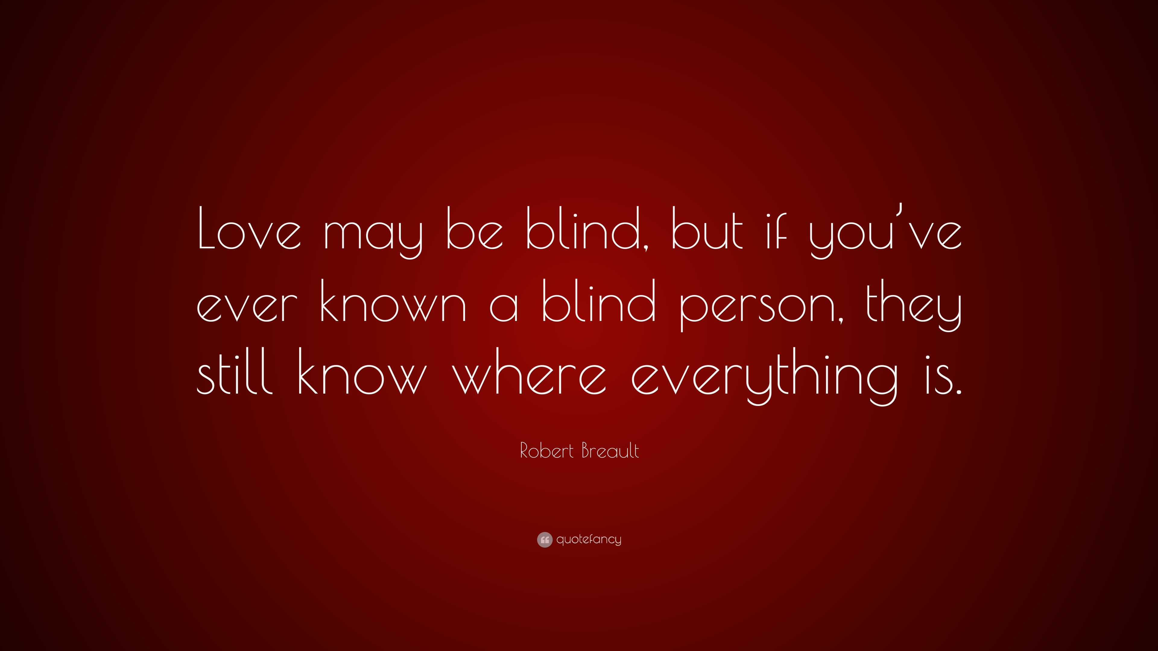 Robert Breault Quote: U201cLove May Be Blind, But If Youu0027ve Ever