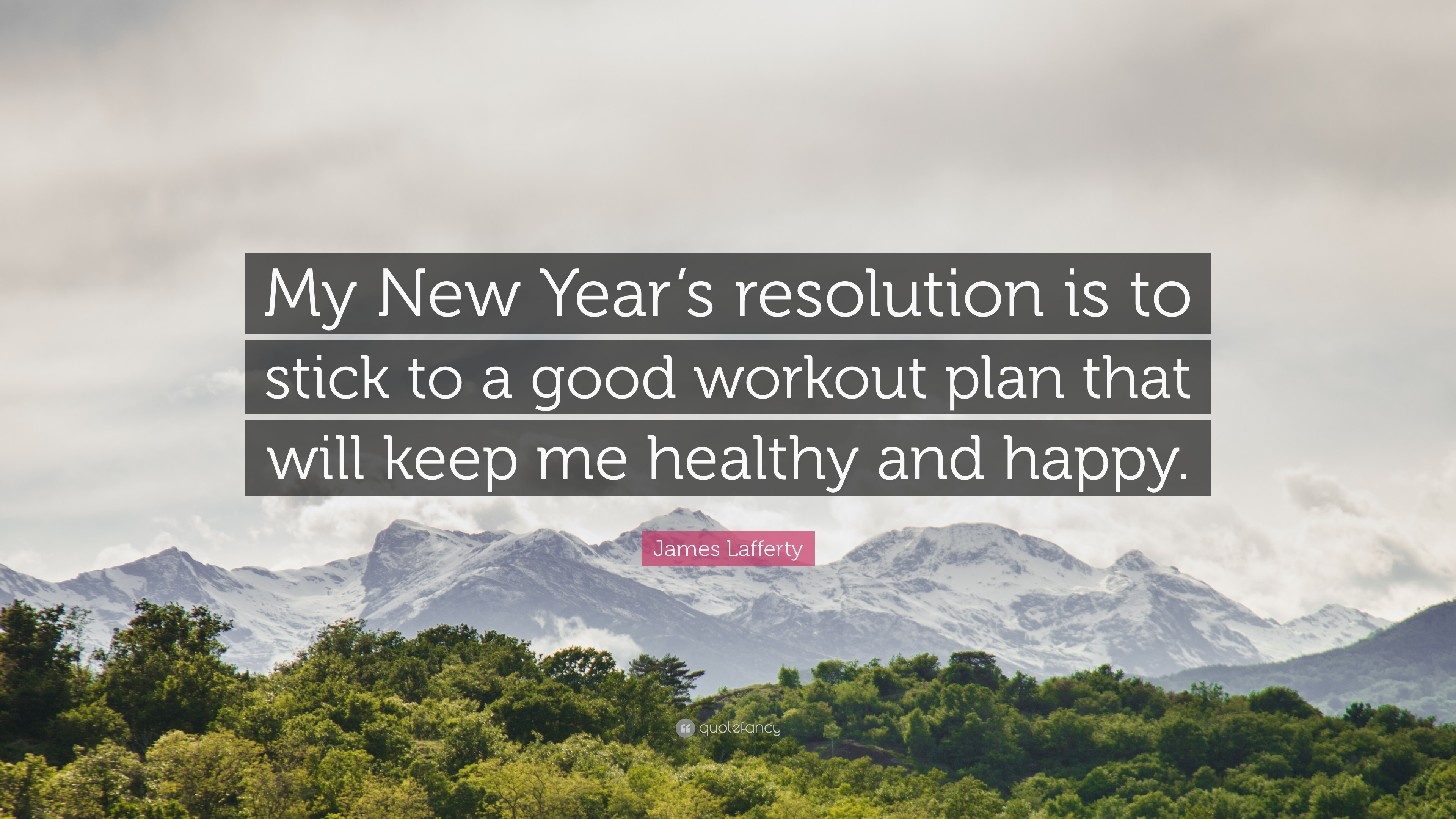 James Lafferty Quote My New Year S Resolution Is To Stick A Good Workout