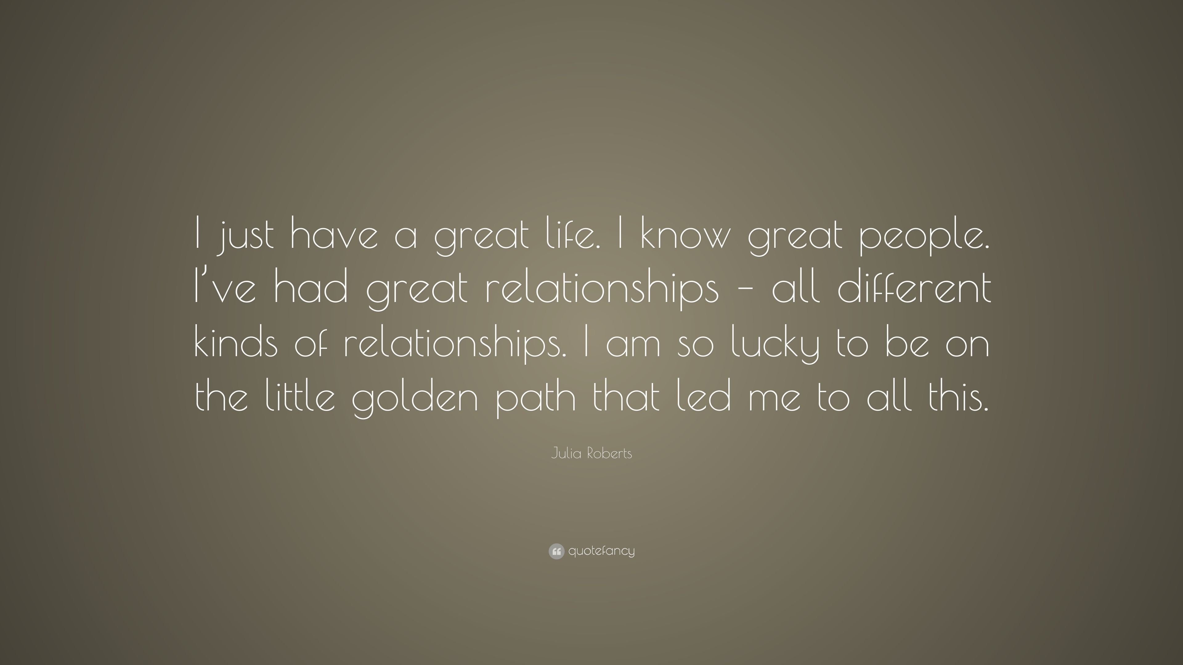 "Have A Great Life Quotes Julia Roberts Quote ""I Just Have A Great Lifei Know Great"