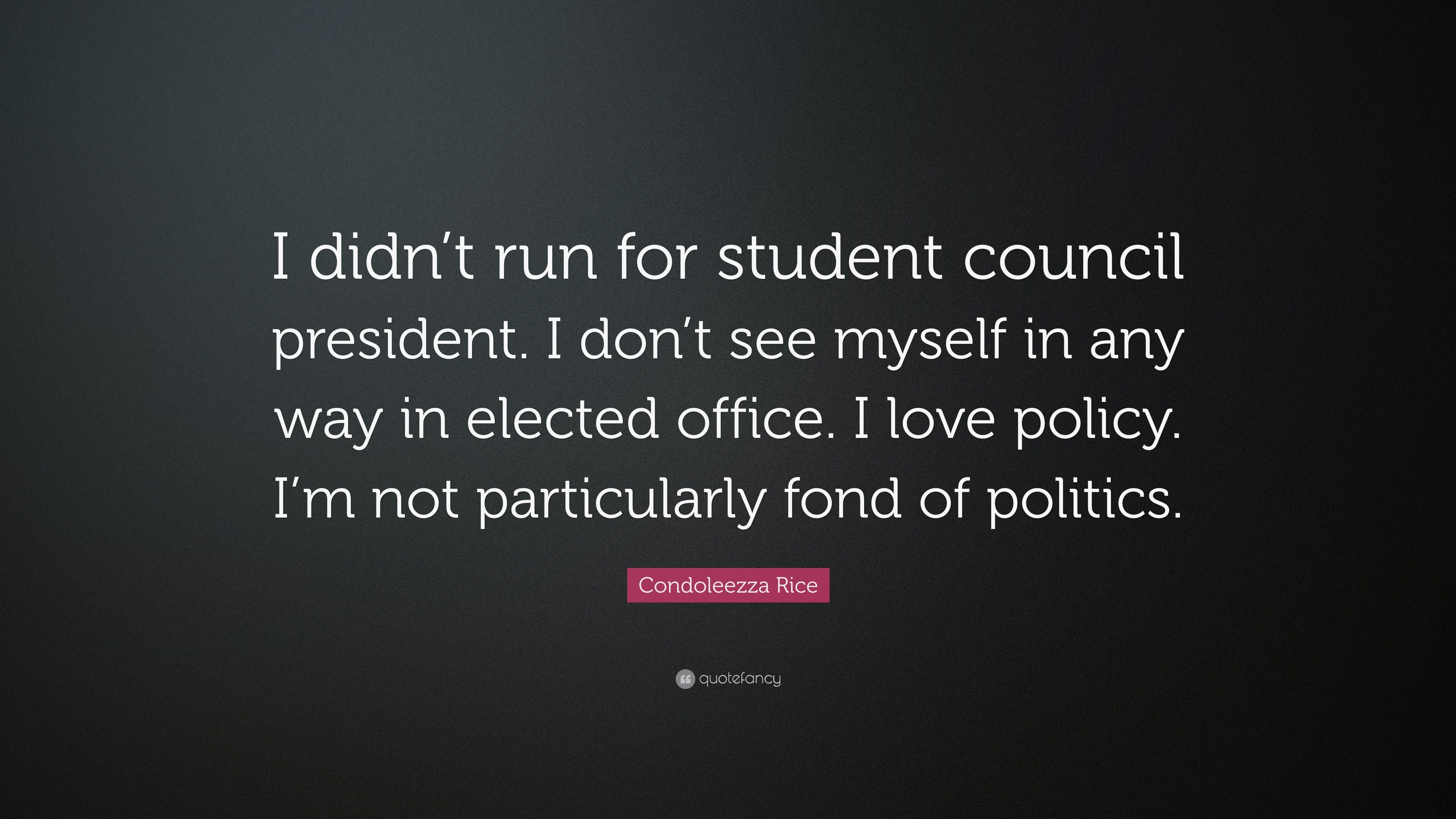 """Condoleezza Rice Quote: """"I didn\'t run for student council ..."""