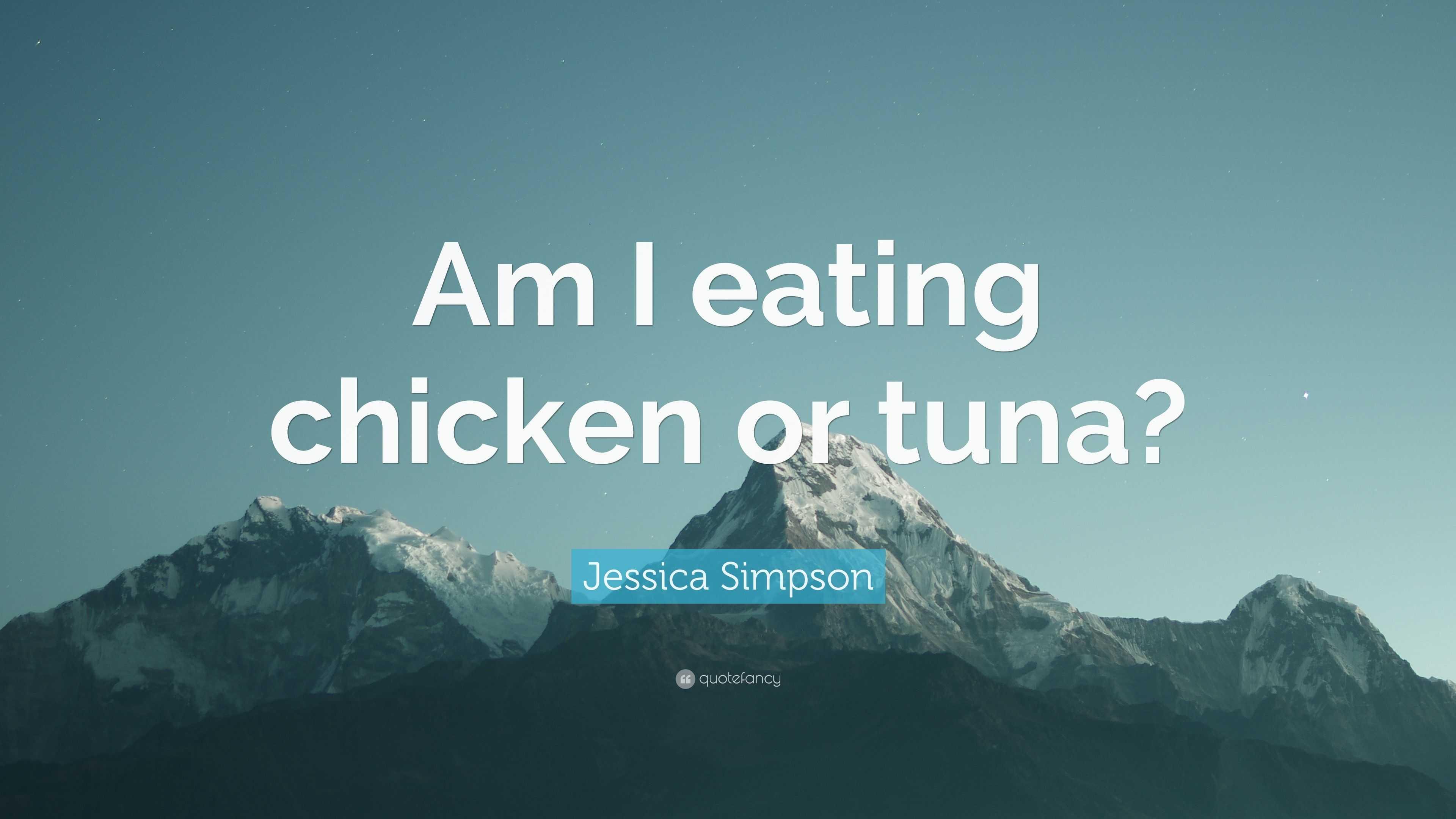 "Jessica Simpson Quote: ""Am I eating"