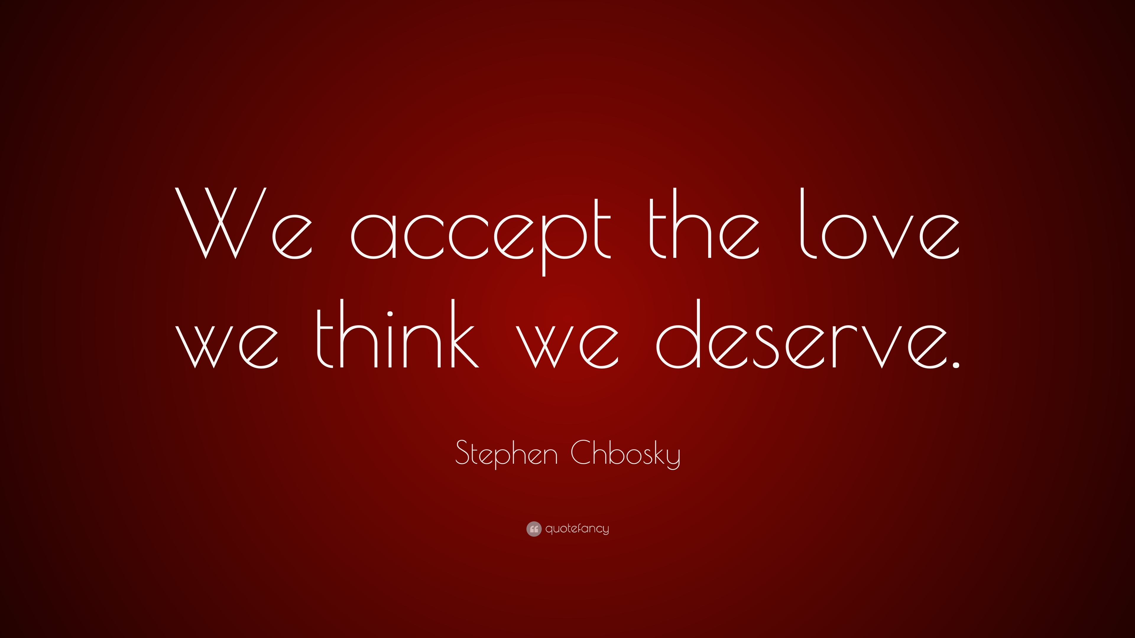 Why We Accept the Love We Think We Deserve