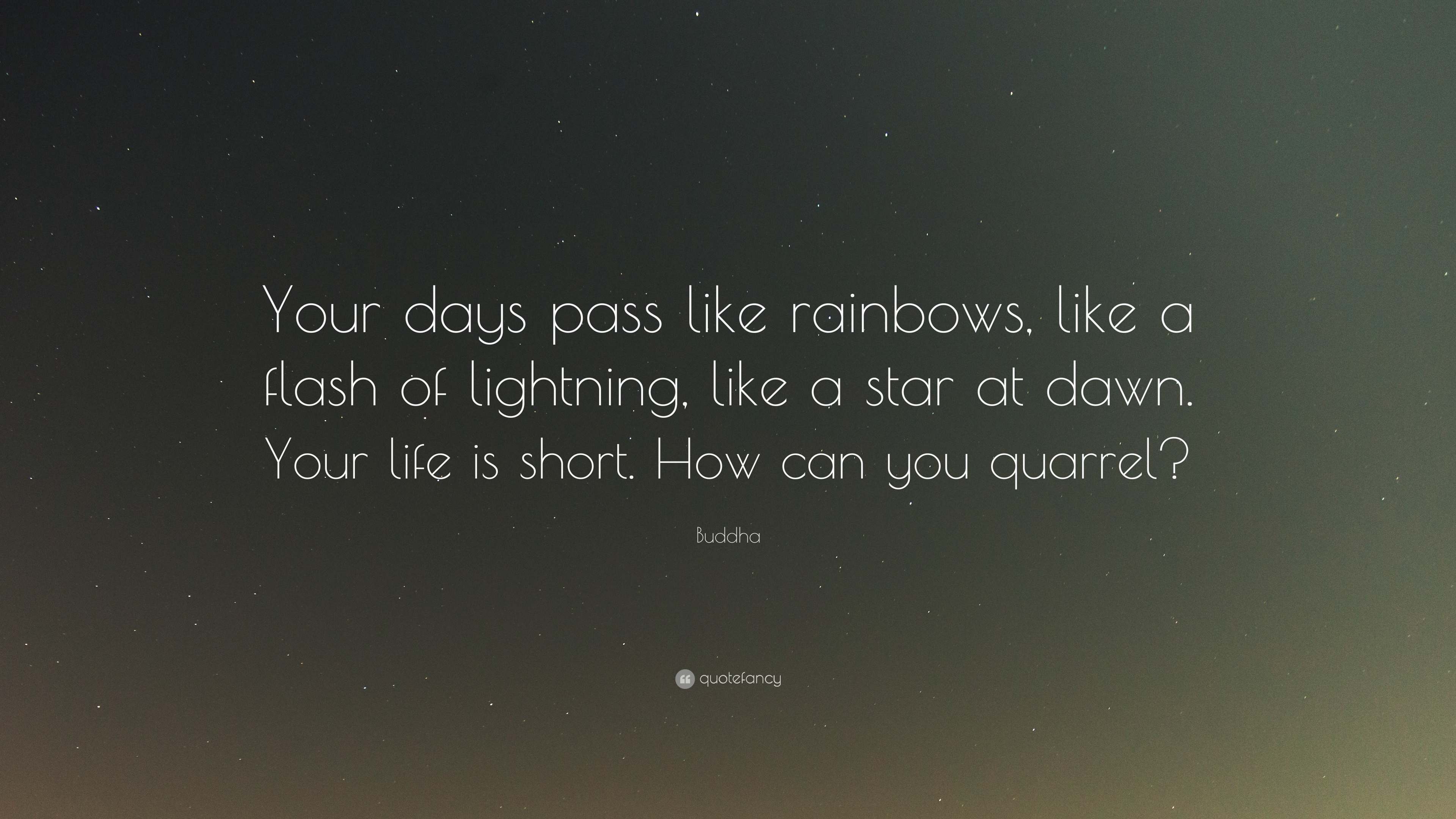 Buddha Quote Your Days Pass Like Rainbows Like A Flash Of