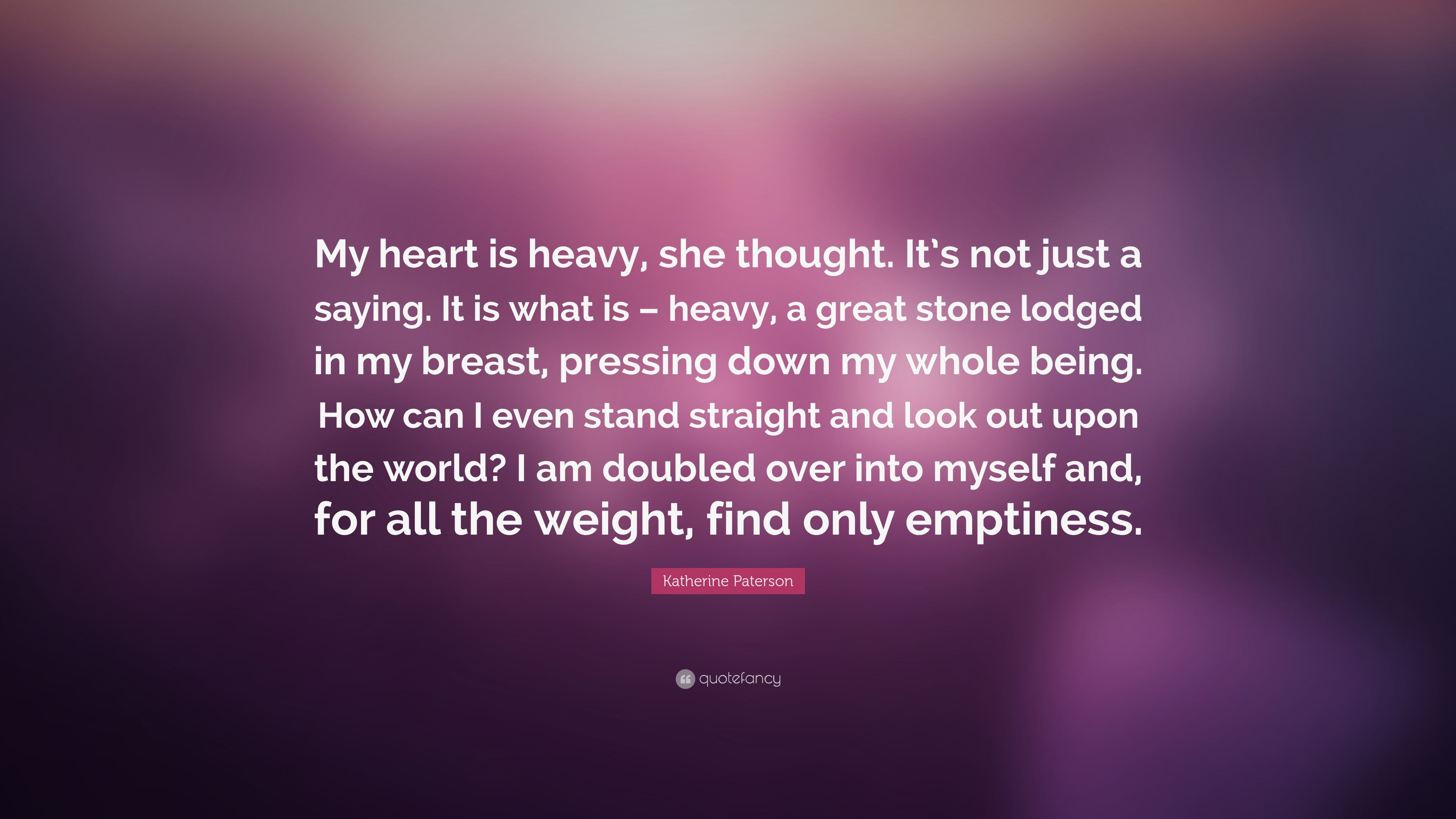 "Katherine Paterson Quote: ""My heart is heavy, she thought ..."