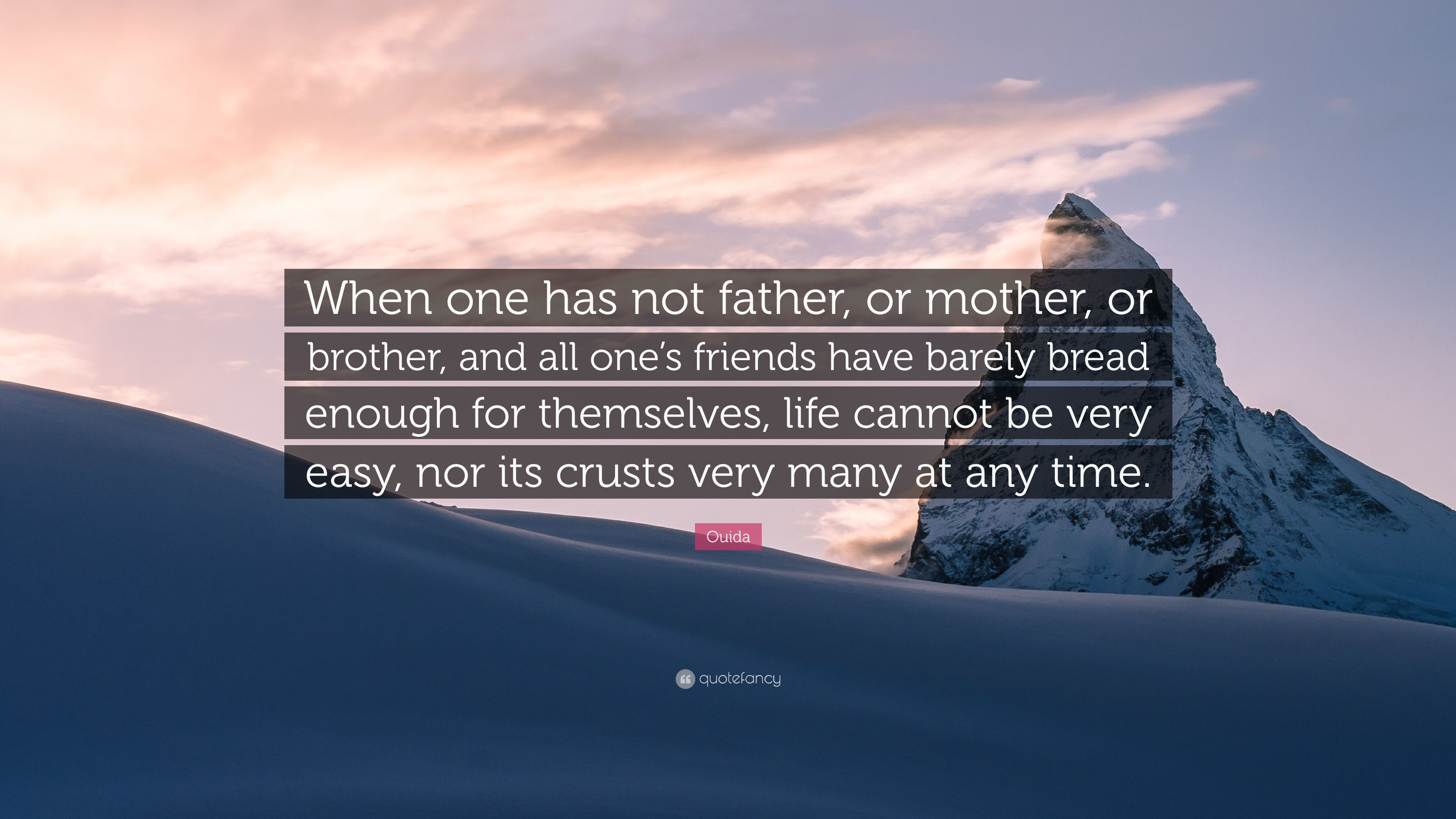 """Ouida Quote: """"When one has not father, or mother, or brother"""