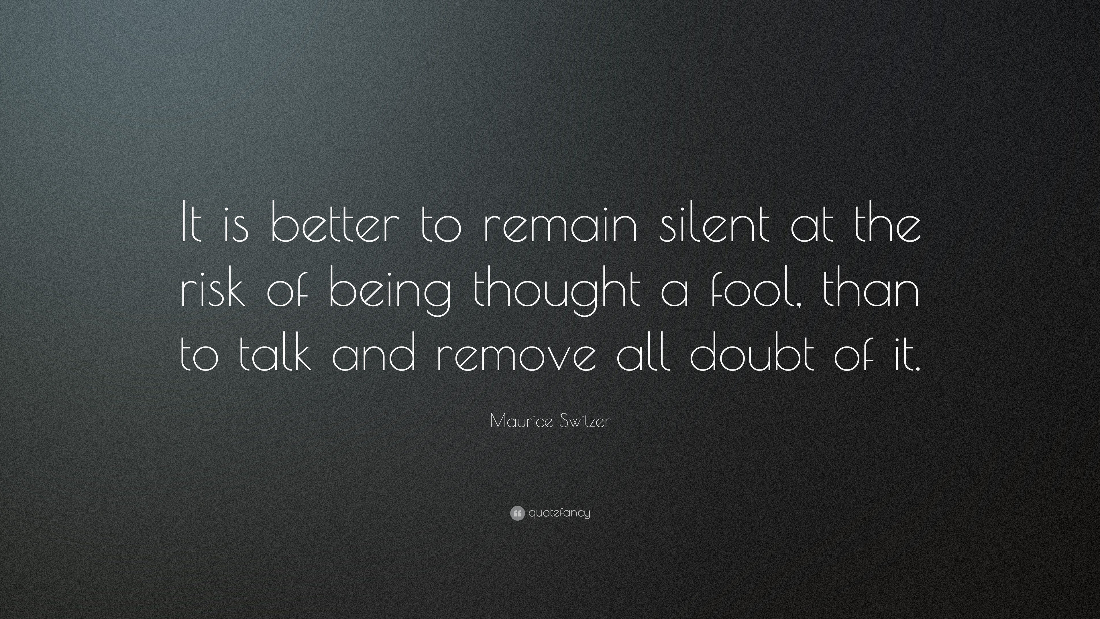 """Maurice Switzer Quote: """"It Is Better To Remain Silent At"""