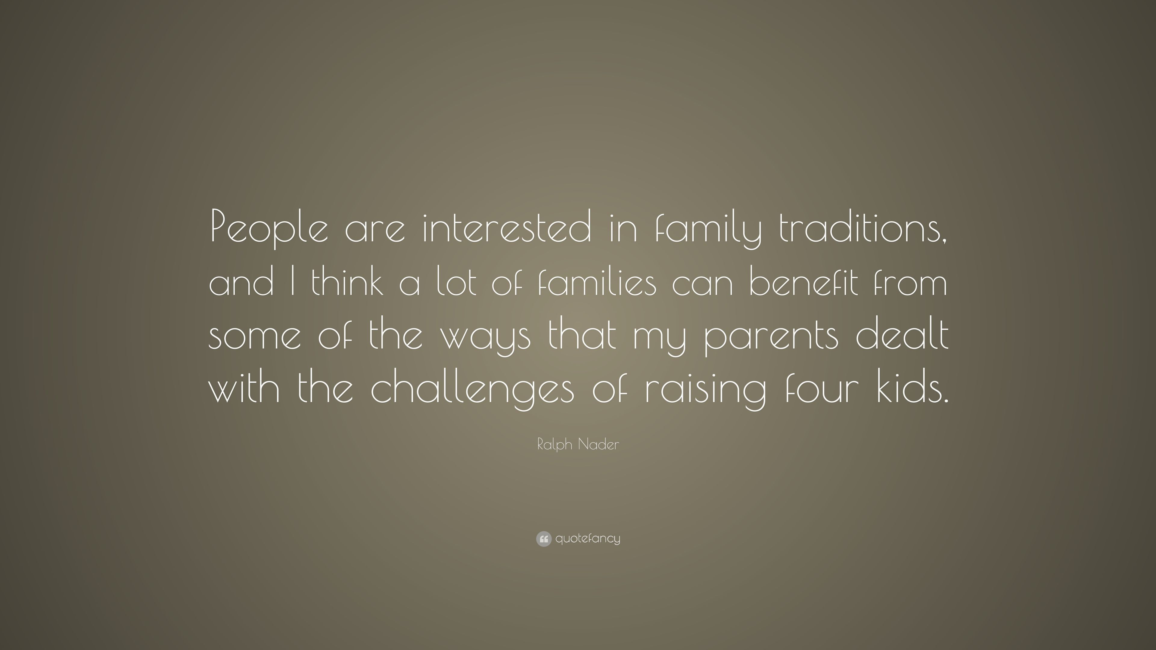 "ralph nader quote ""people are interested in family traditions"