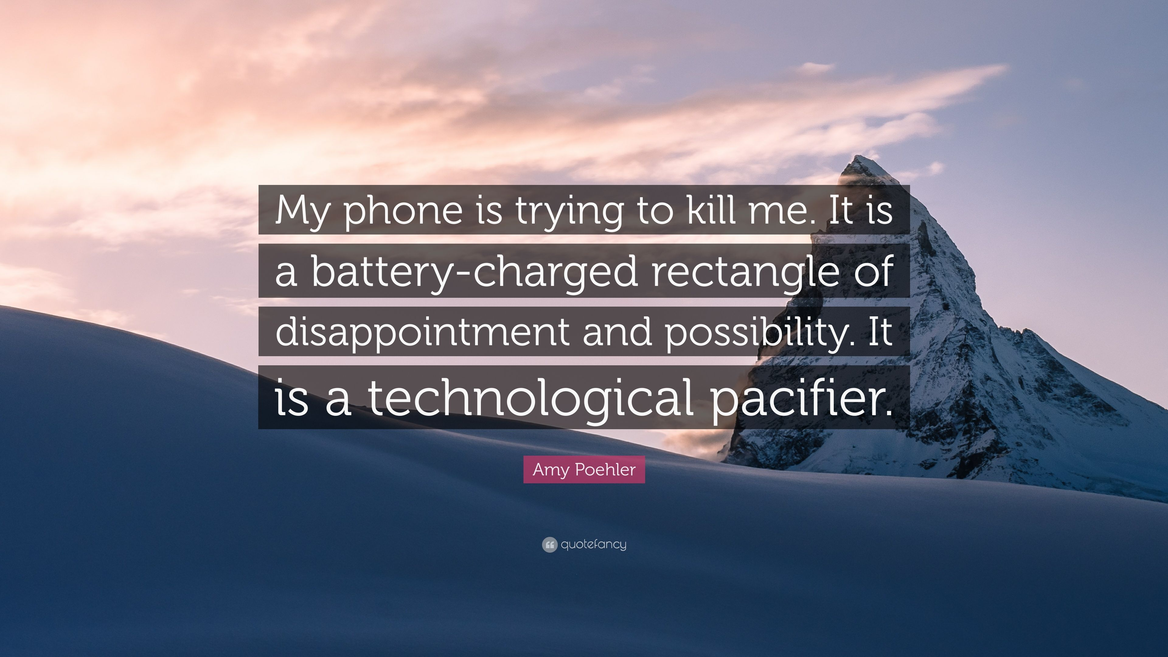Amy poehler quote my phone is trying to kill me it is a battery amy poehler quote my phone is trying to kill me it is a thecheapjerseys Image collections