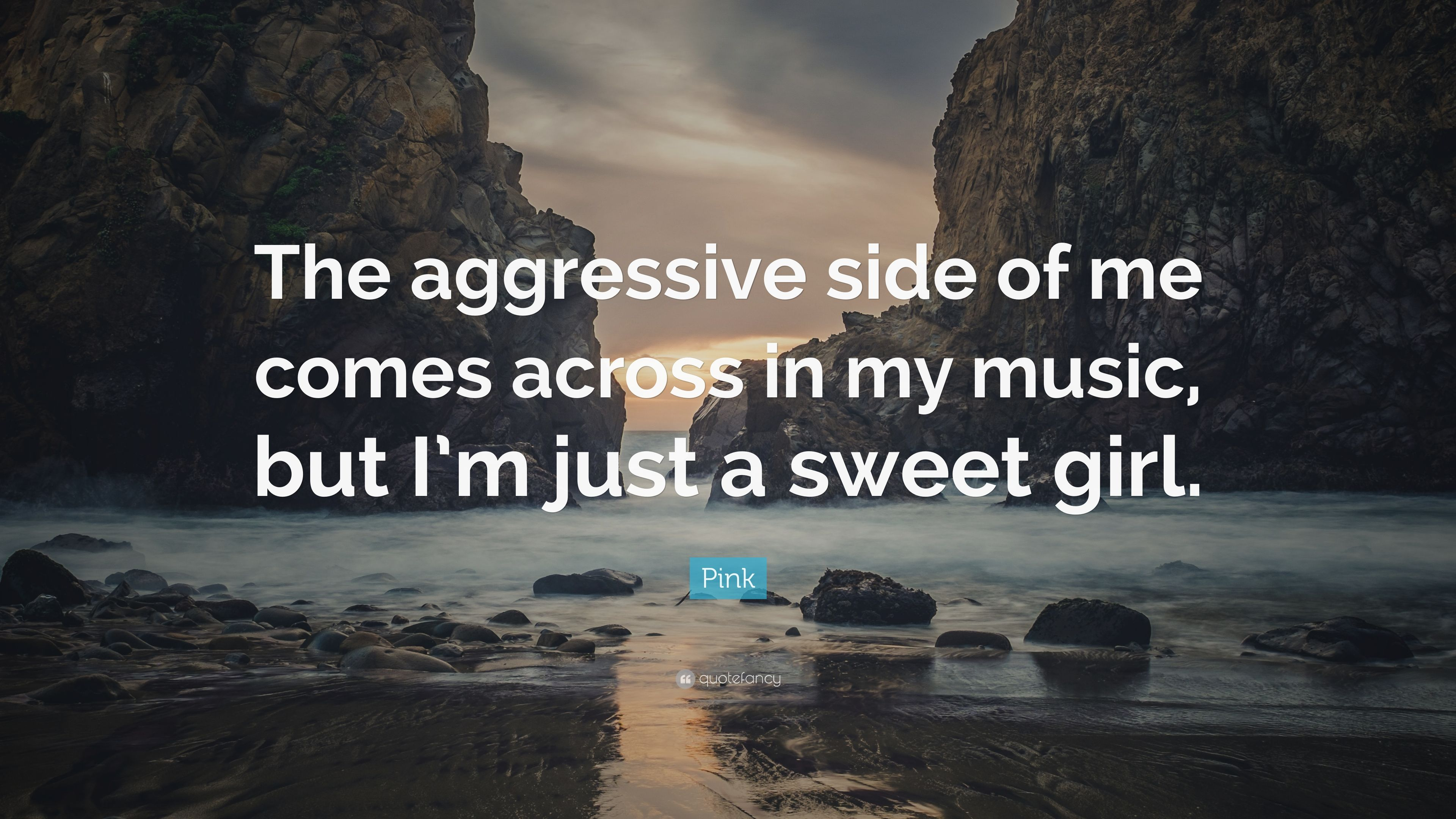 Pink Quote The Aggressive Side Of Me Comes Across In My Music