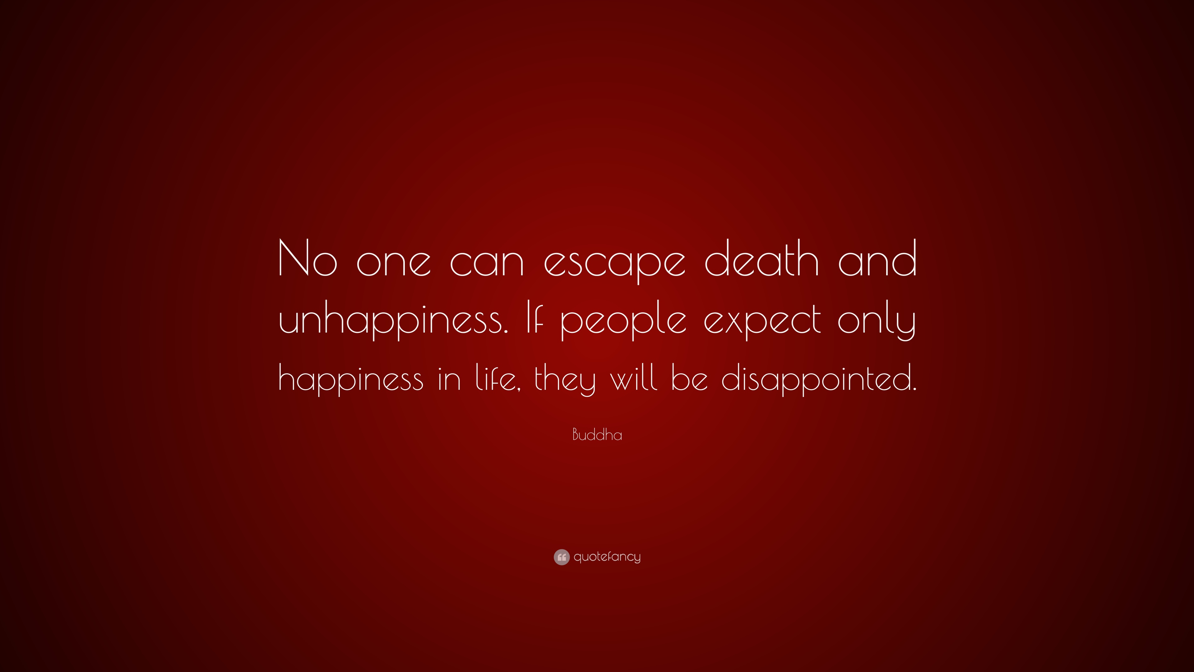 "Buddha Quotes On Death And Life Pleasing Buddha Quote ""No One Can Escape Death And Unhappinessif People"