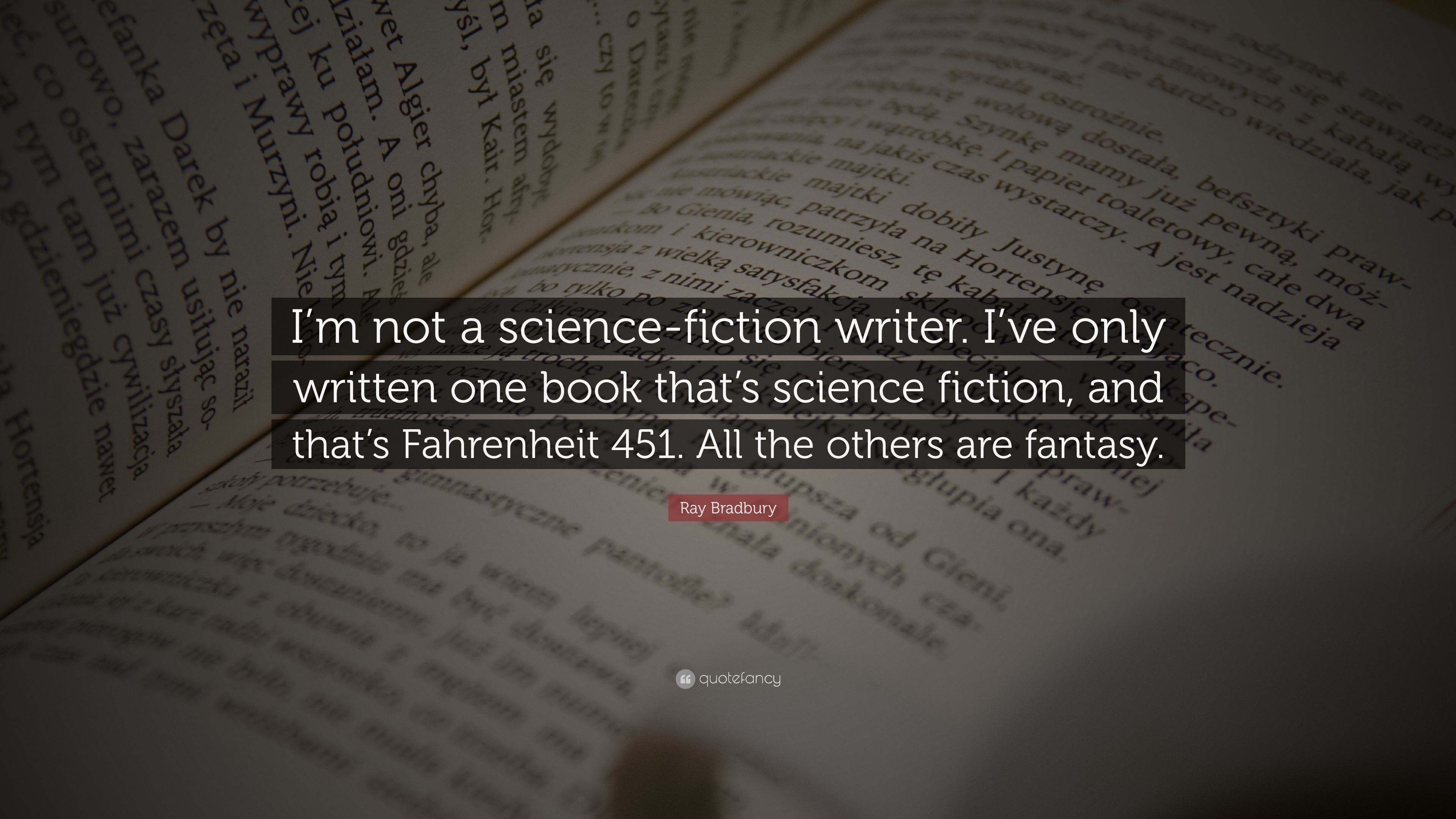"Quotes From Fahrenheit 451 Ray Bradbury Quote ""I'm Not A Sciencefiction Writeri've Only"