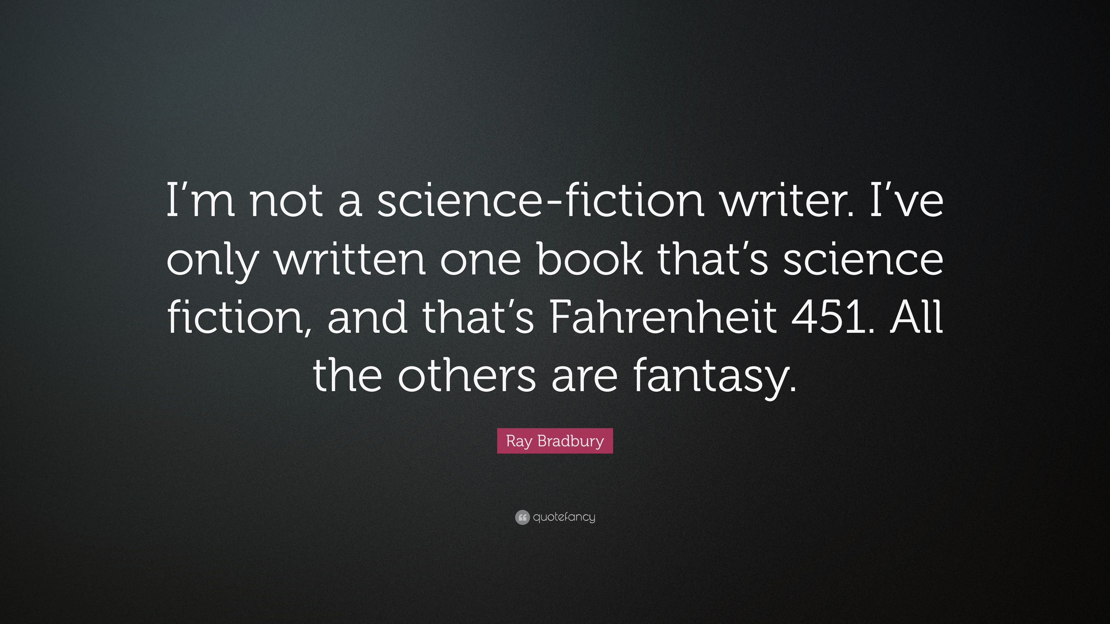 "Fahrenheit 451 Quotes About Books Ray Bradbury Quote ""I'm Not A Sciencefiction Writeri've Only"