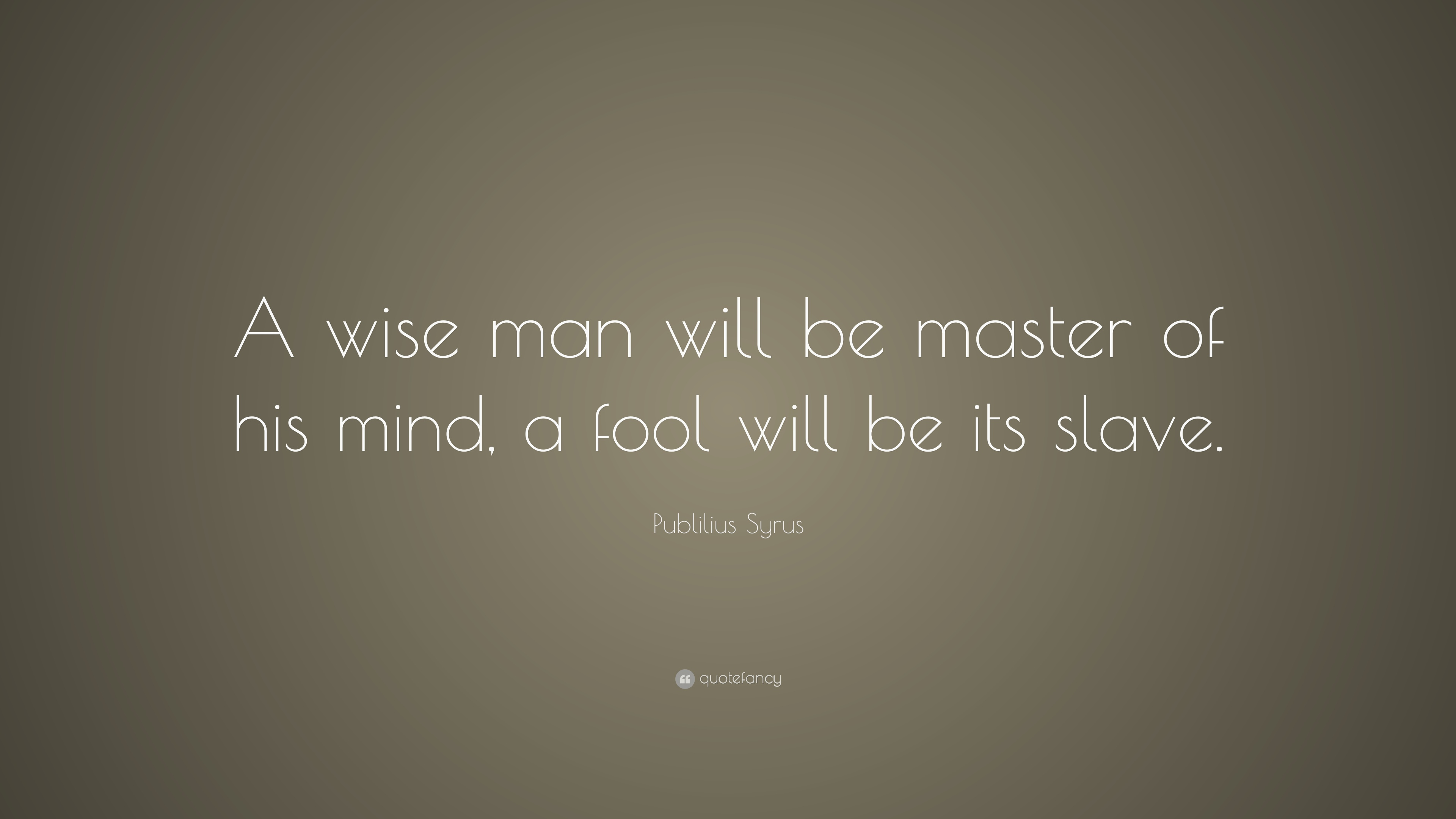 """Publilius Syrus Quote: """"A wise man will be master of his ..."""