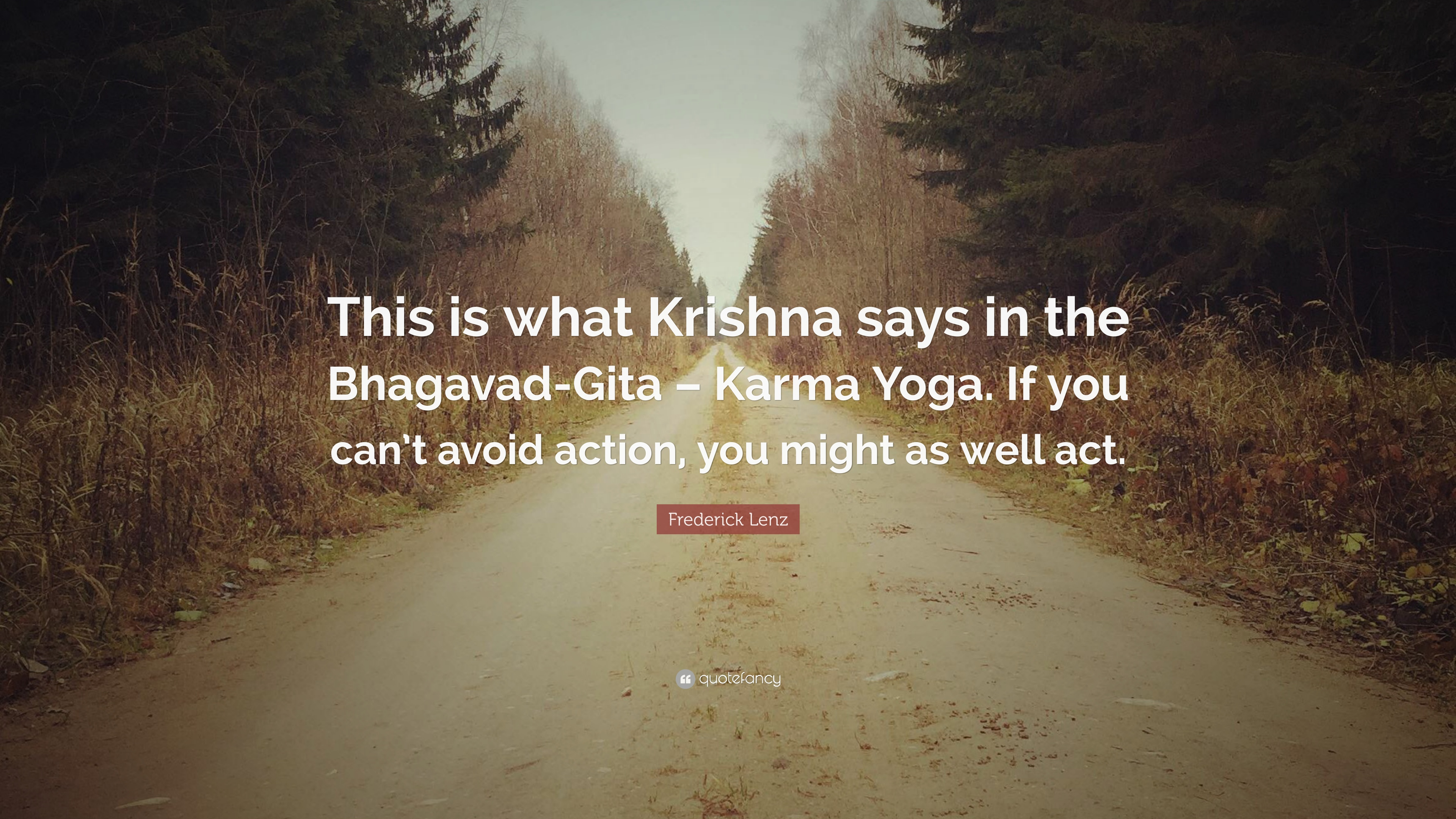 Frederick Lenz Quote This Is What Krishna Says In The Bhagavad Gita
