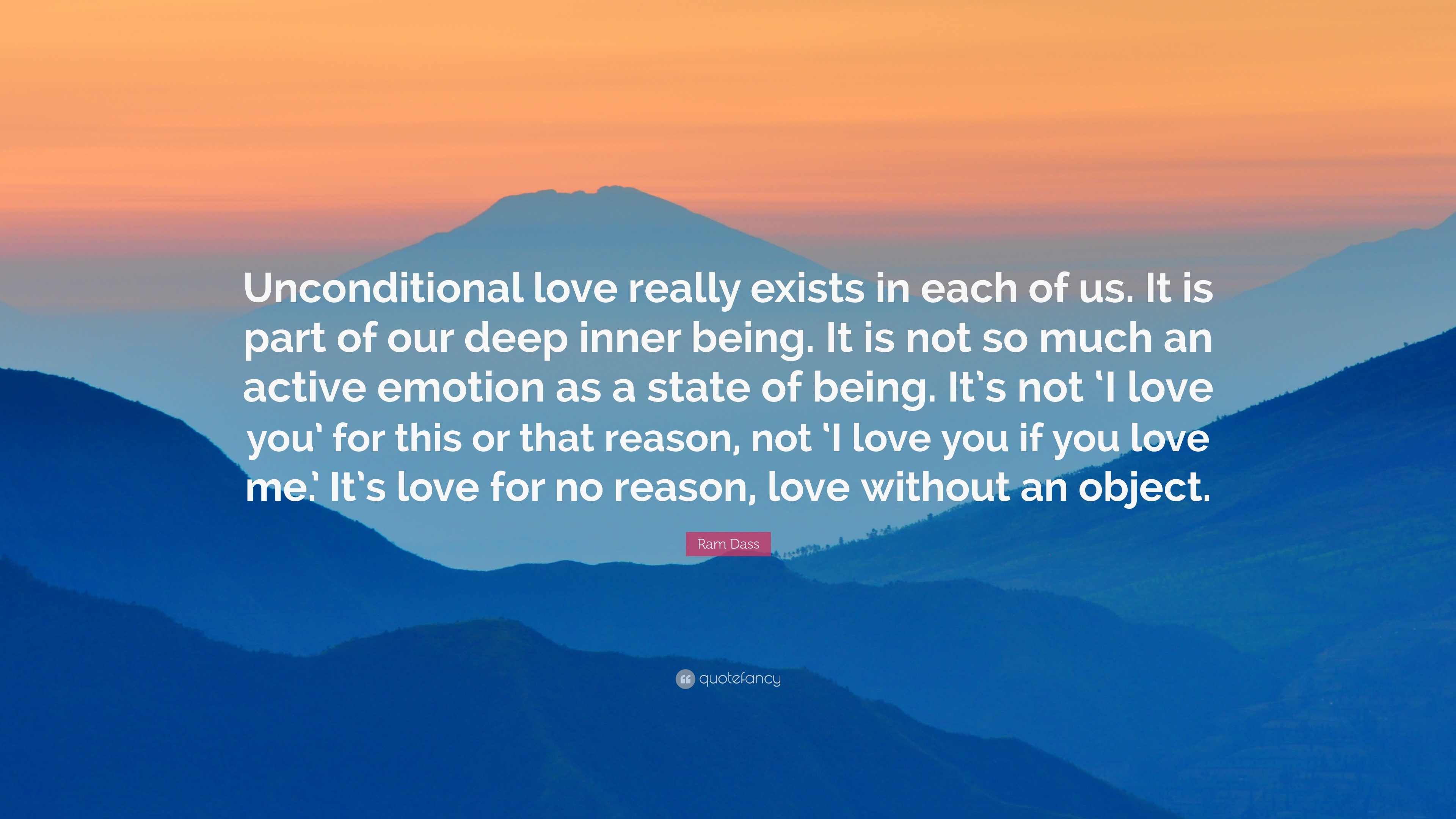 """Ram Dass Quote """"Unconditional love really exists in each of us It is"""