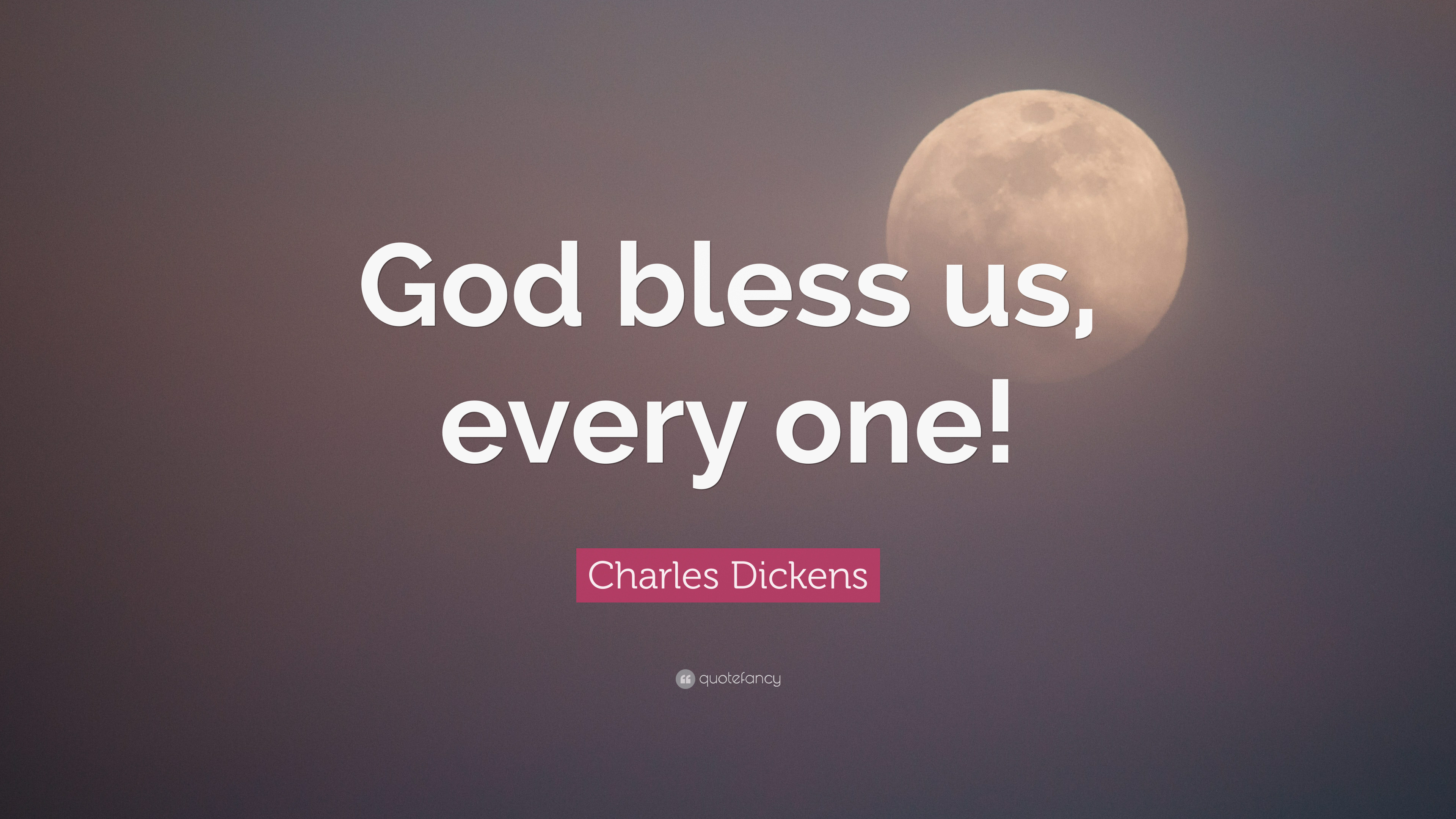 "charles dickens quote ""god bless us every one """
