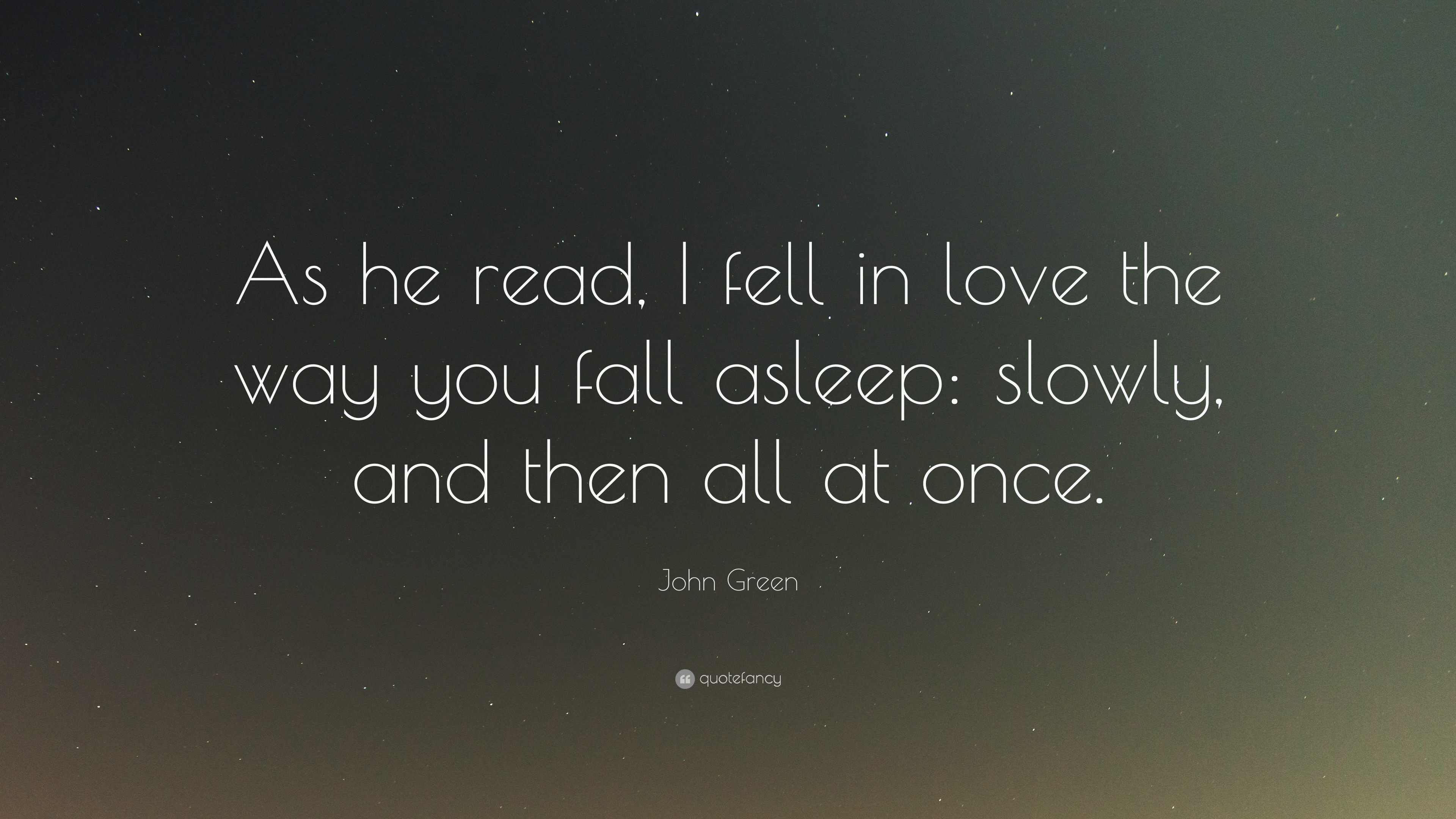 Ordinaire John Green Quote: U201cAs He Read, I Fell In Love The Way You