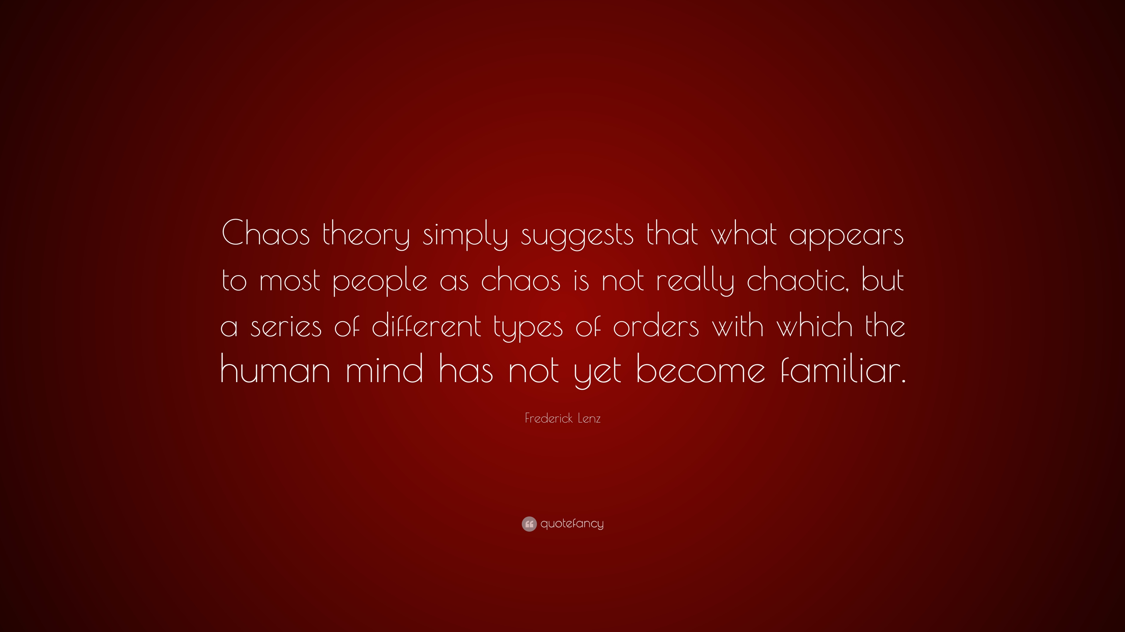 "Frederick Lenz Quote: ""Chaos theory simply suggests that ..."